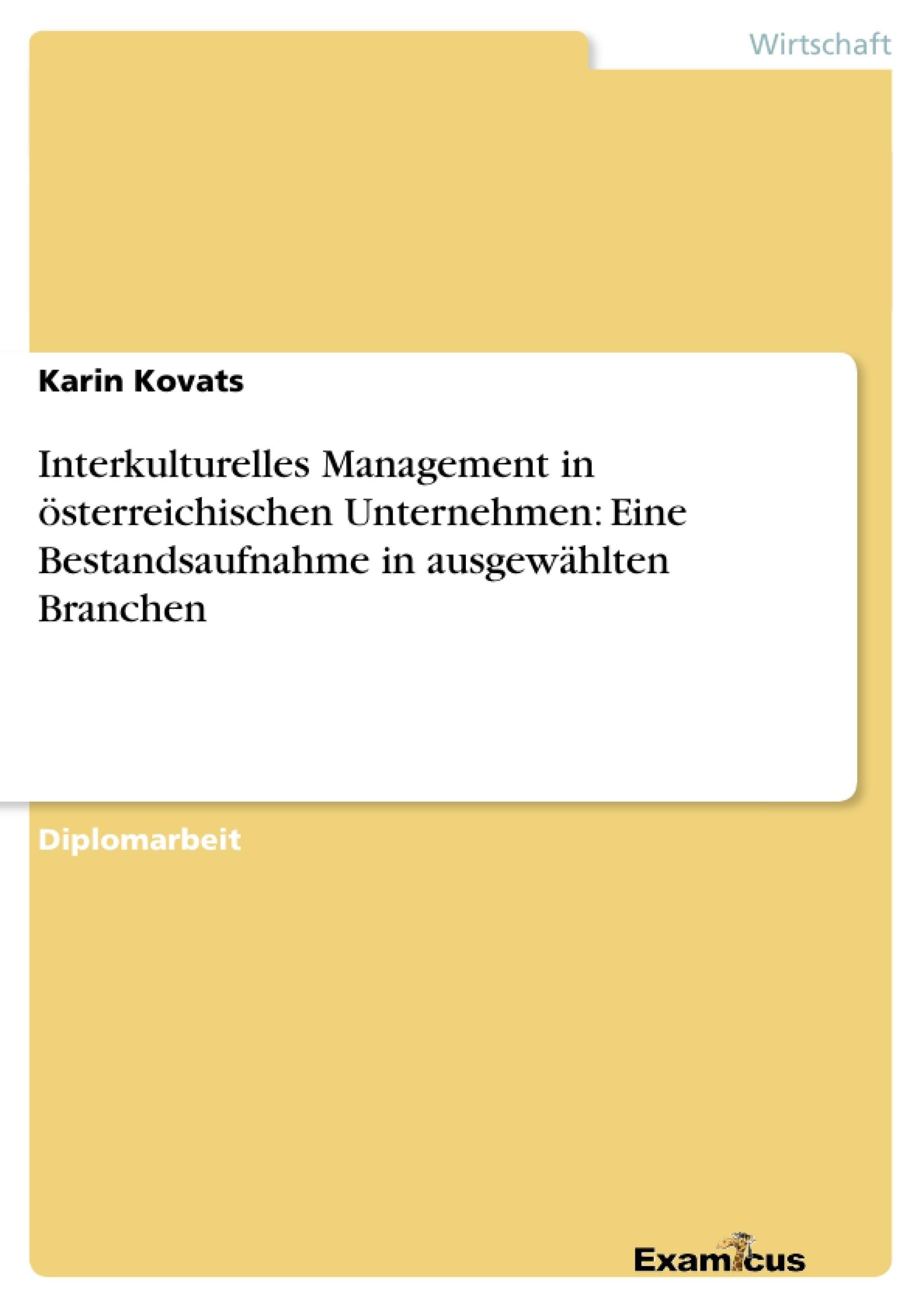 Titel: Interkulturelles Management in österreichischen Unternehmen: Eine Bestandsaufnahme in ausgewählten Branchen