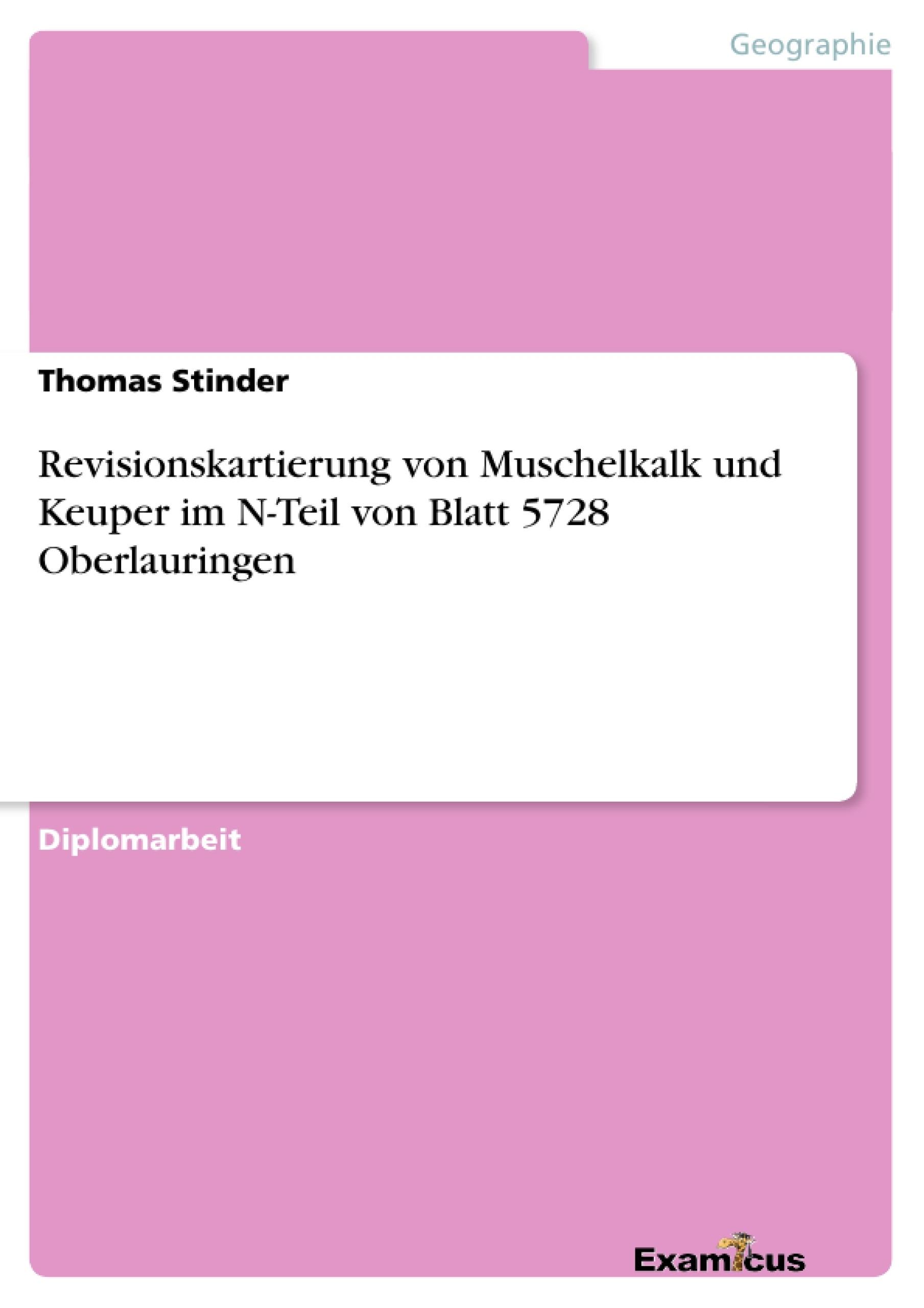 Titel: Revisionskartierung von Muschelkalk und Keuper im N-Teil von Blatt 5728 Oberlauringen