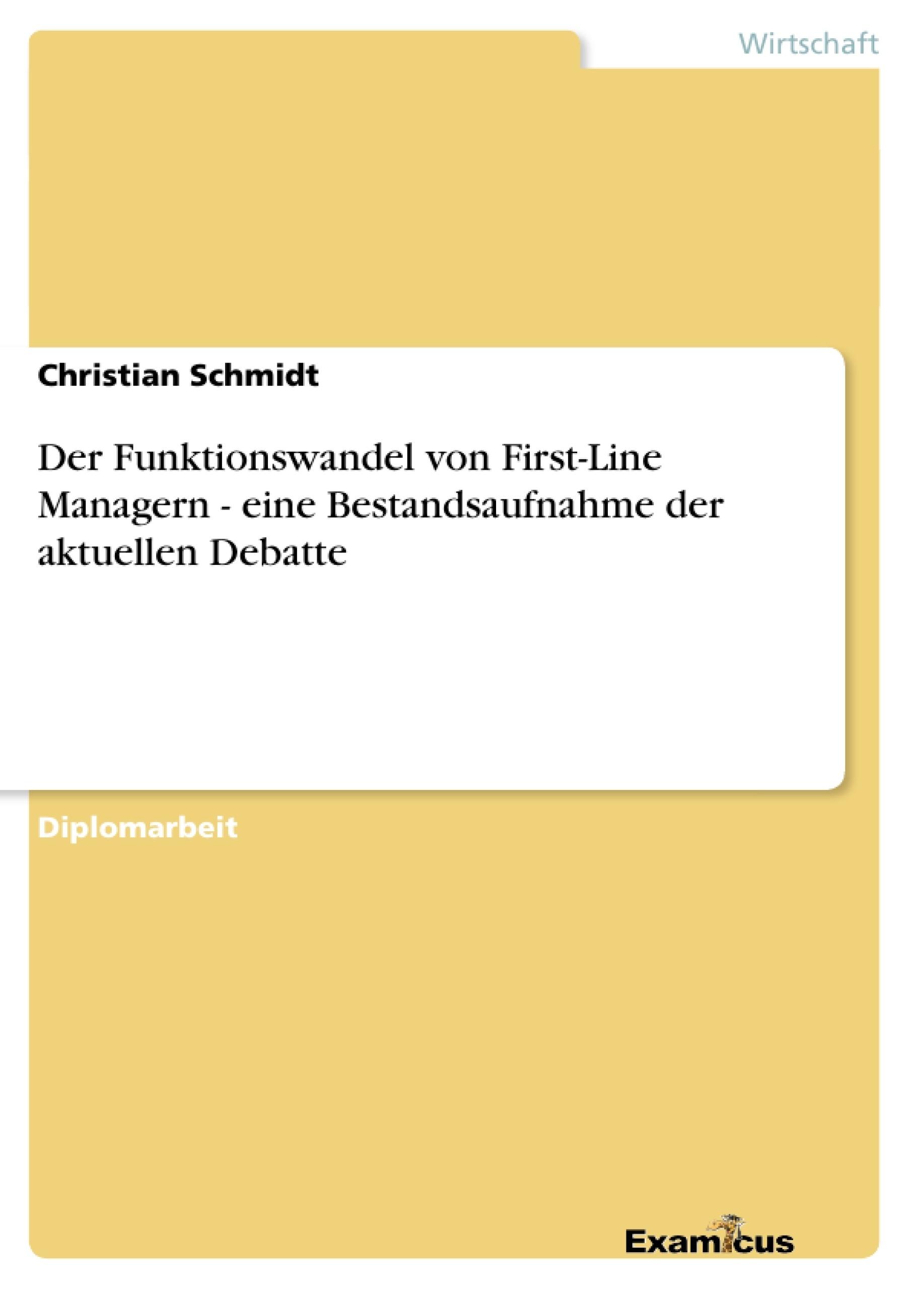 Titel: Der Funktionswandel von First-Line Managern - eine Bestandsaufnahme der aktuellen Debatte