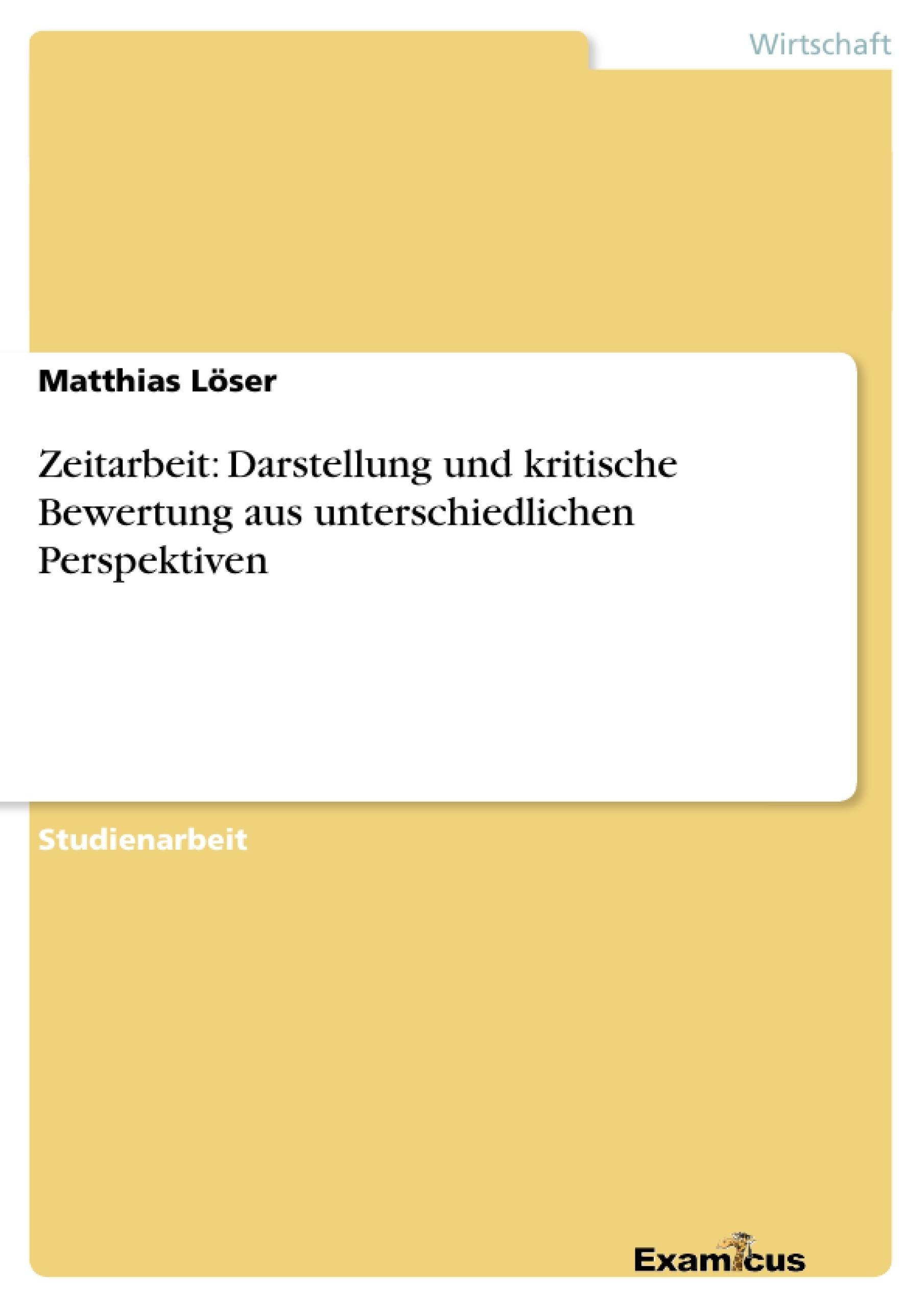 Titel: Zeitarbeit: Darstellung und kritische Bewertung aus unterschiedlichen Perspektiven