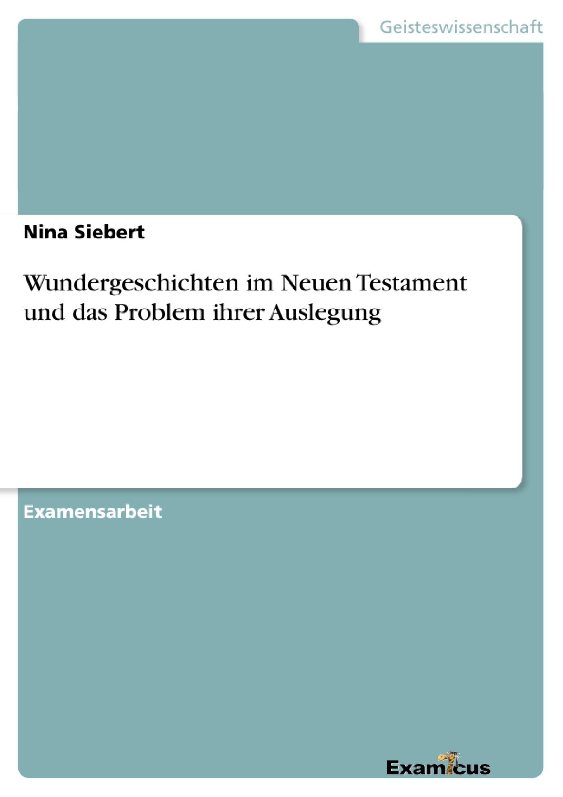 Titel: Wundergeschichten im Neuen Testament und das Problem ihrer Auslegung