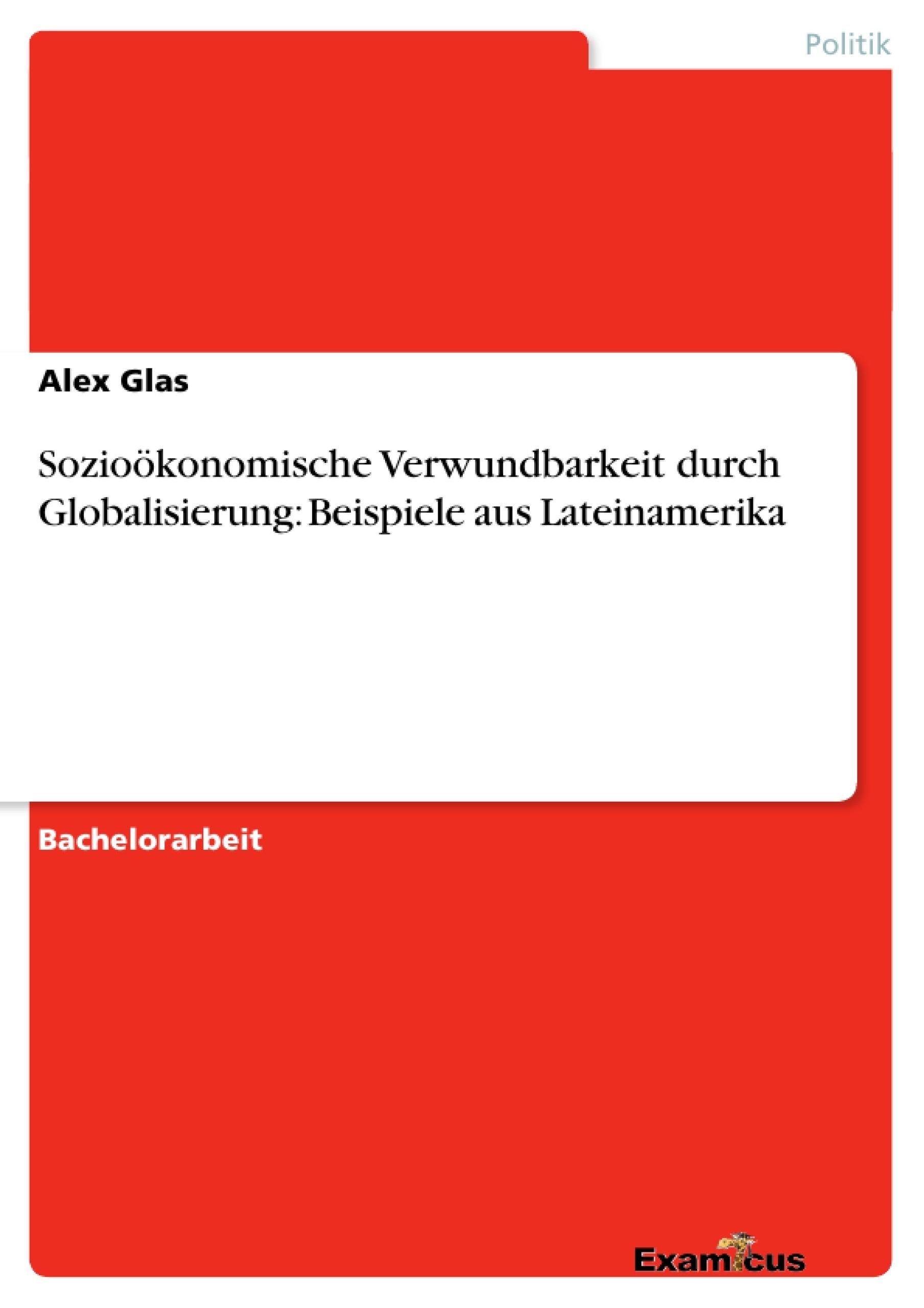 Titel: Sozioökonomische Verwundbarkeit durch Globalisierung: Beispiele aus Lateinamerika