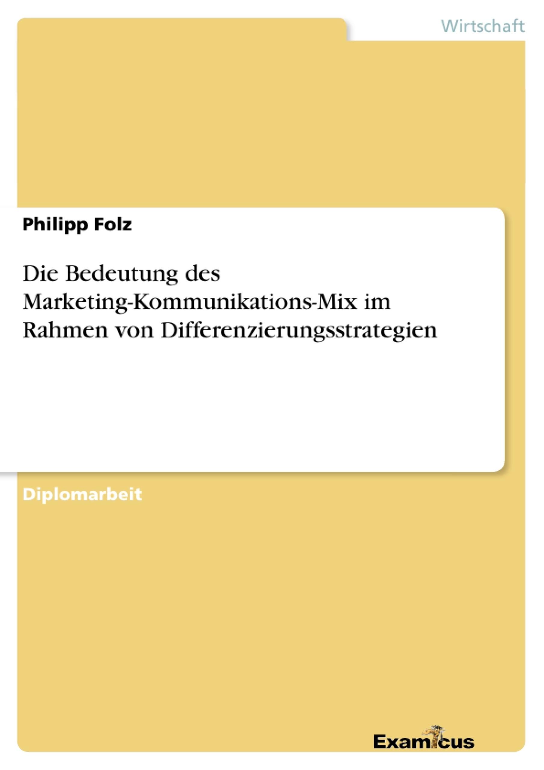 Titel: Die Bedeutung des Marketing-Kommunikations-Mix im Rahmen von Differenzierungsstrategien