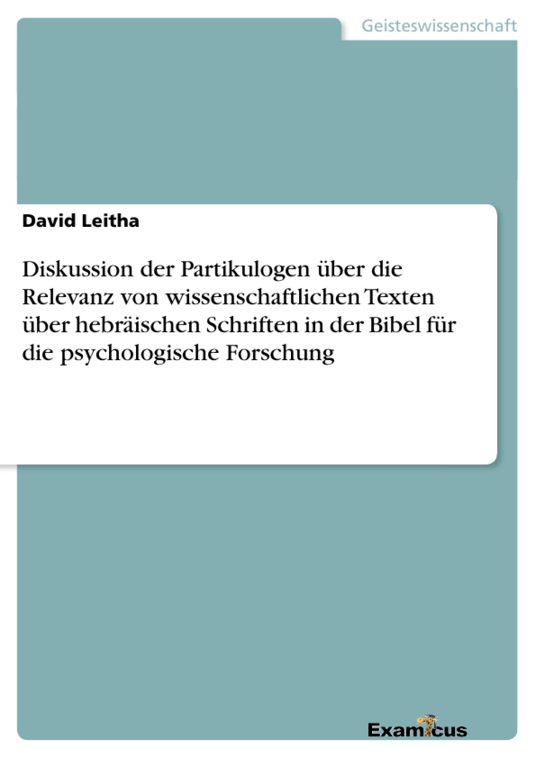 Titel: Diskussion der Partikulogen über die Relevanz von wissenschaftlichen Texten über hebräischen Schriften in der Bibel für die psychologische Forschung