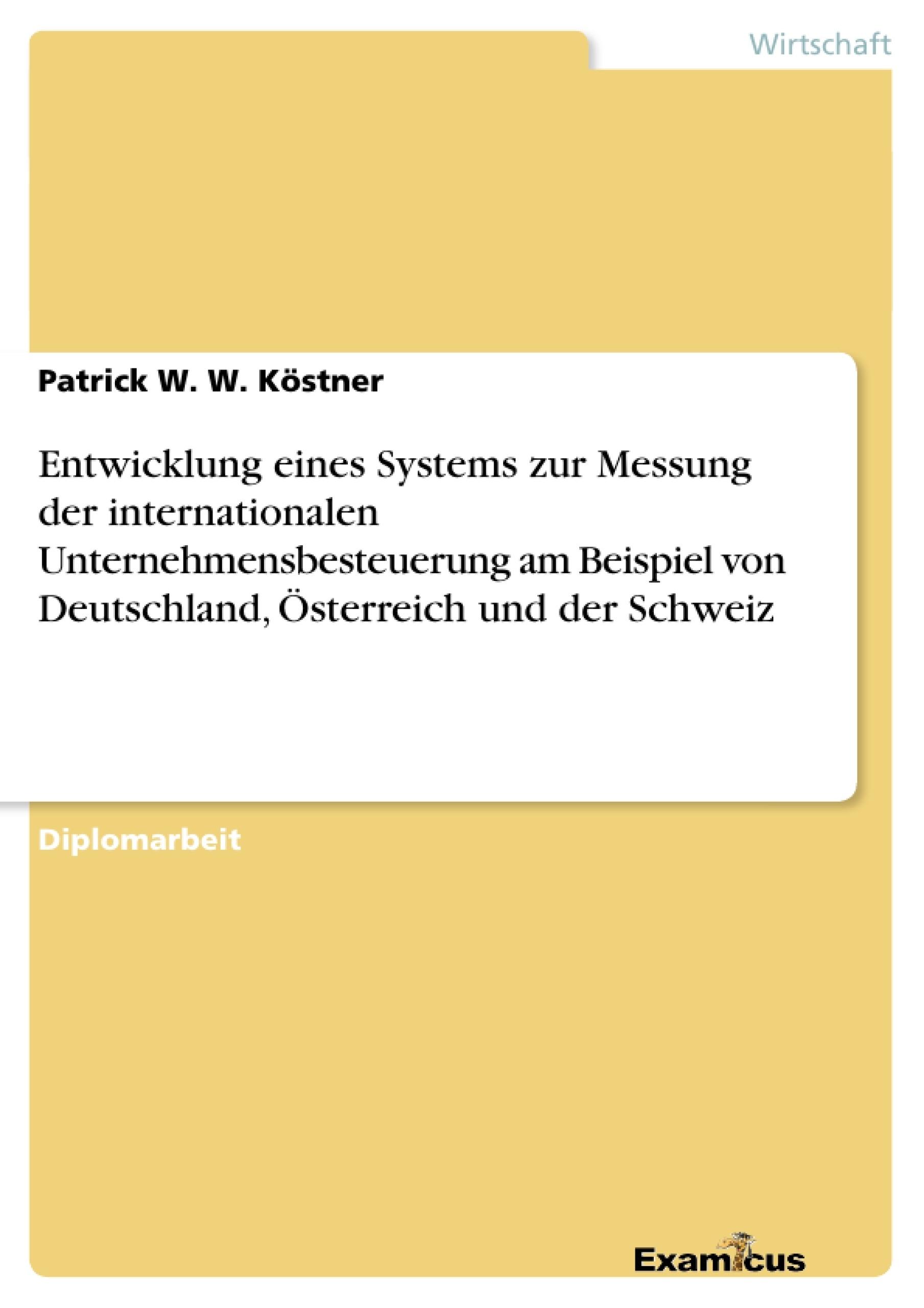 Titel: Entwicklung eines Systems zur Messung der internationalen Unternehmensbesteuerung am Beispiel von Deutschland, Österreich und der Schweiz