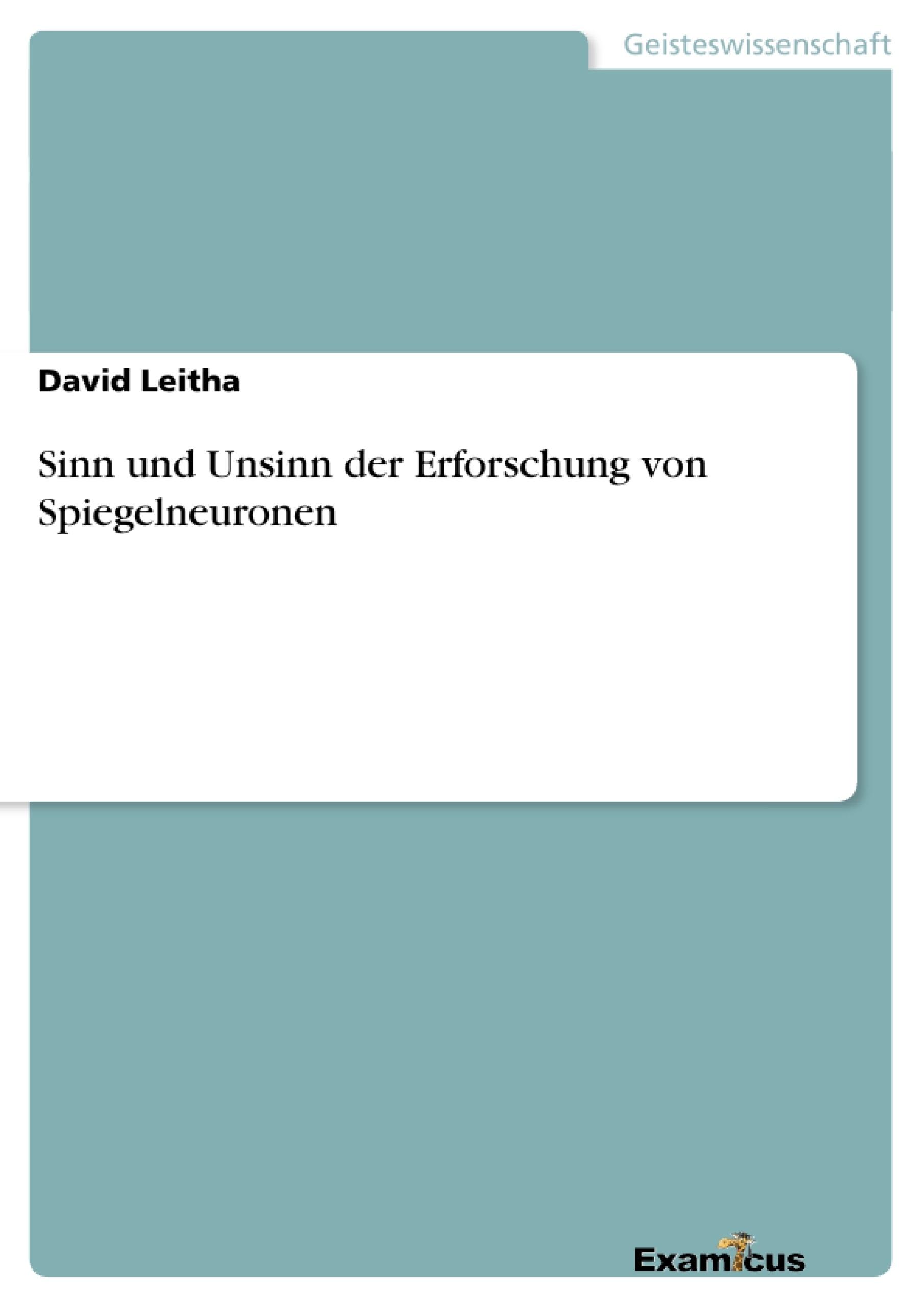 Titel: Sinn und Unsinn der Erforschung von Spiegelneuronen