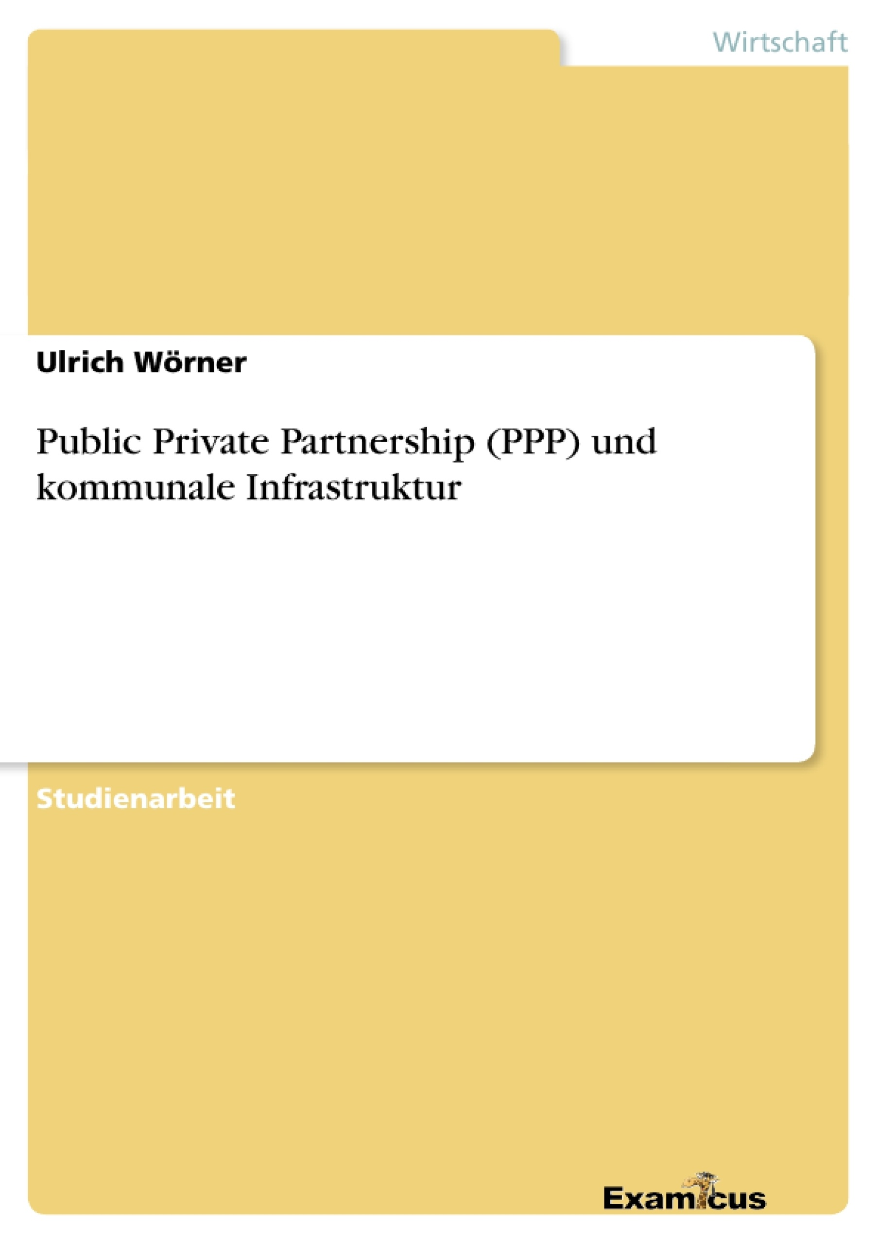Titel: Public Private Partnership (PPP) und kommunale Infrastruktur