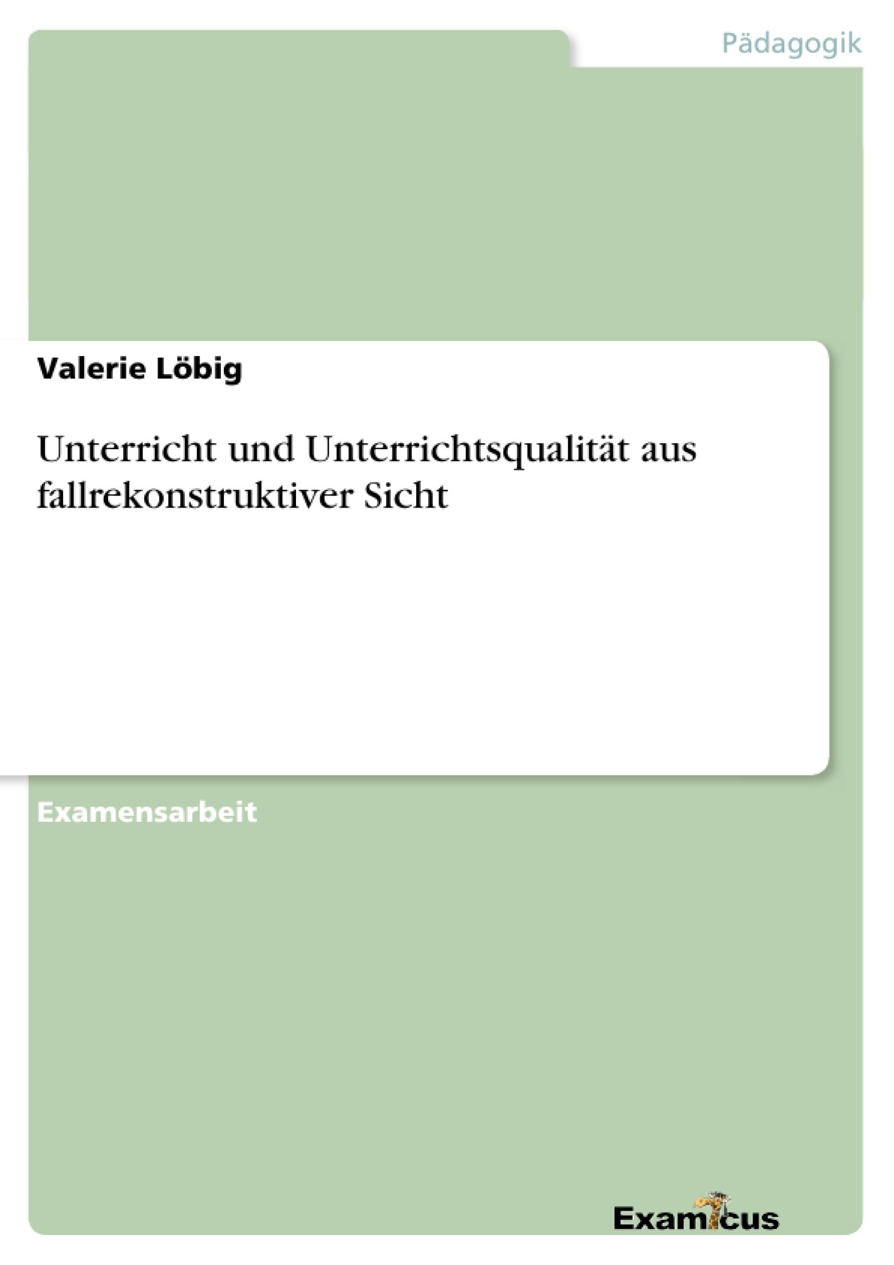 Titel: Unterricht und Unterrichtsqualität aus fallrekonstruktiver Sicht