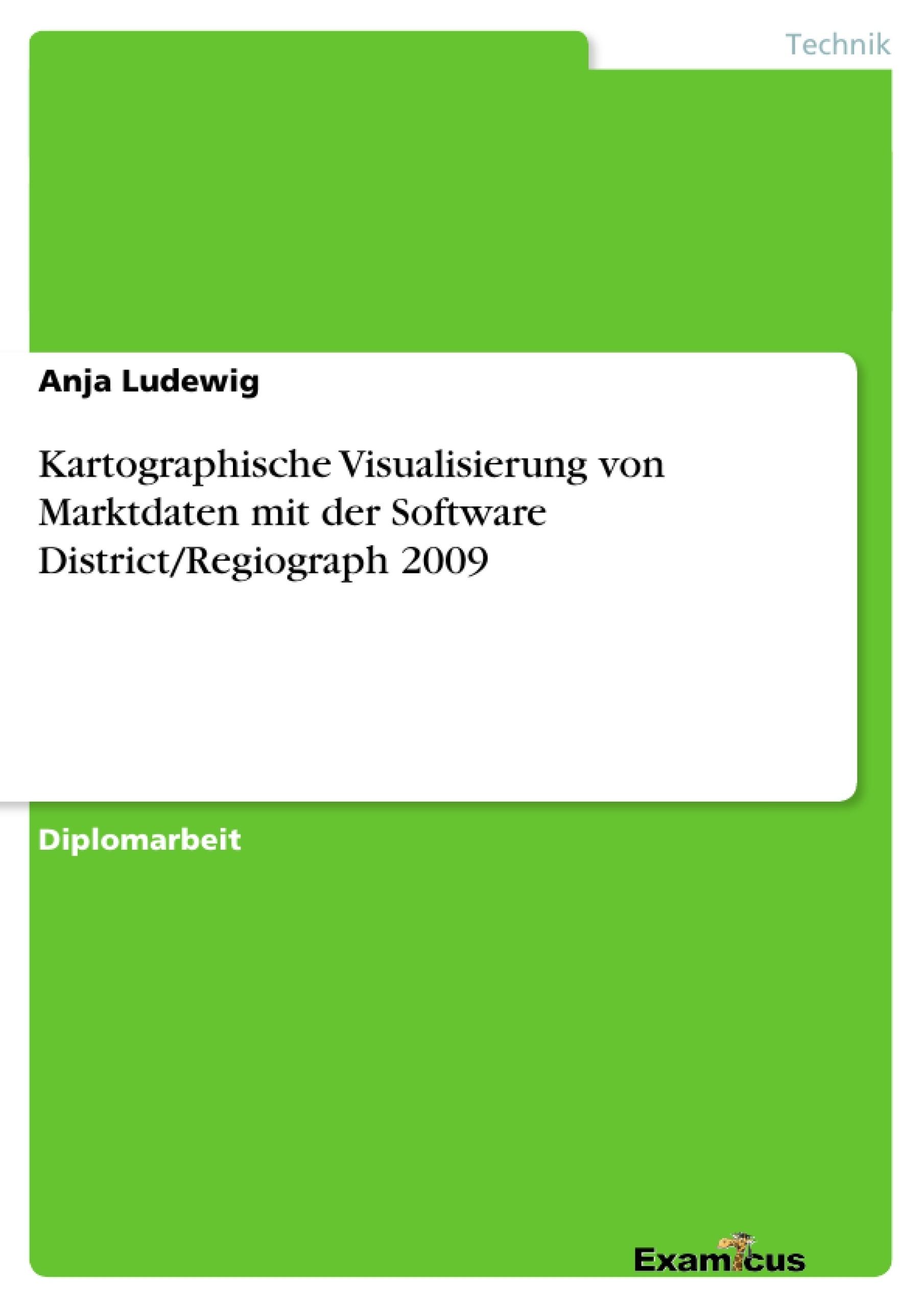 Titel: Kartographische Visualisierung von Marktdaten mit der Software District/Regiograph 2009