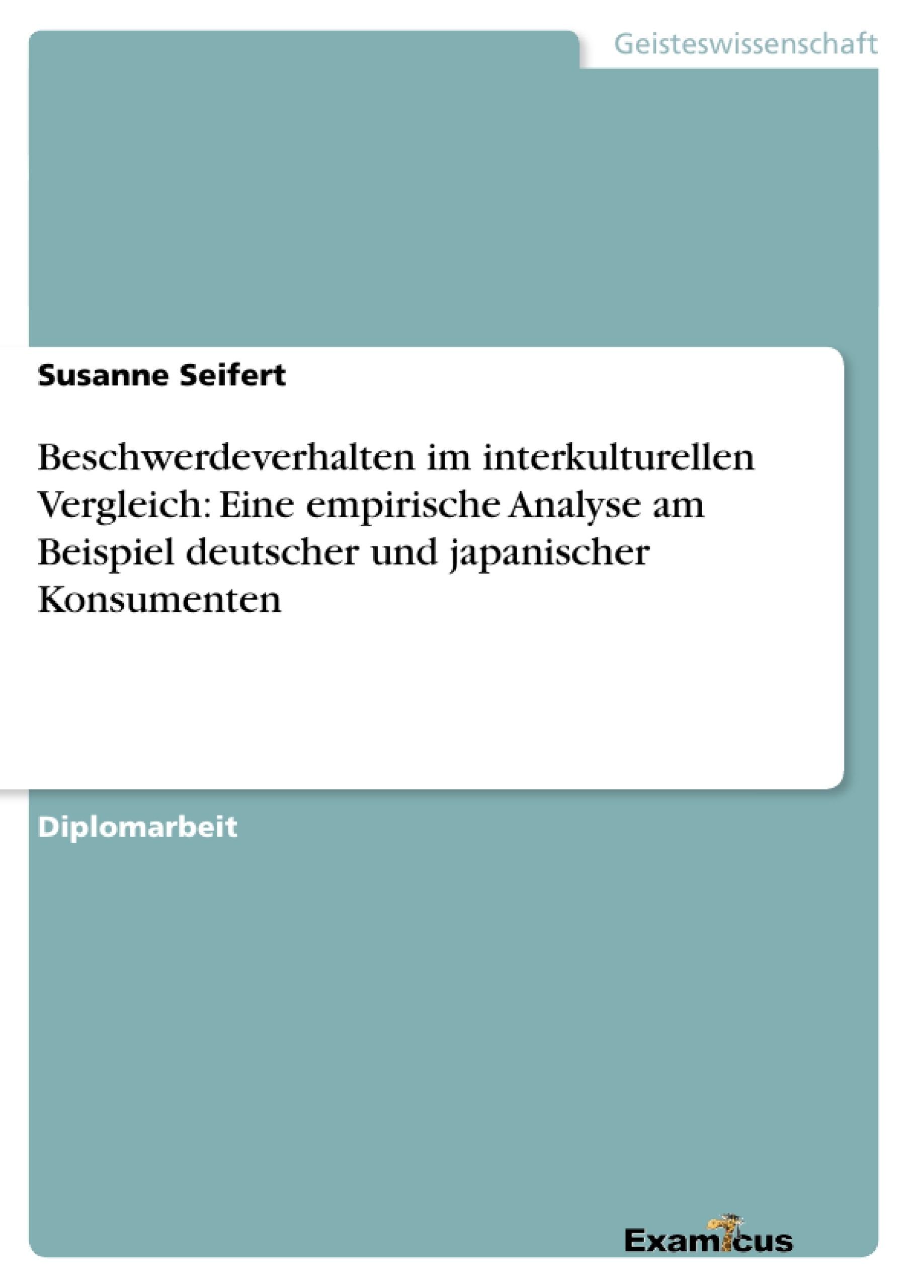 Titel: Beschwerdeverhalten im interkulturellen Vergleich:Eine empirische Analyse am Beispieldeutscher und japanischer Konsumenten
