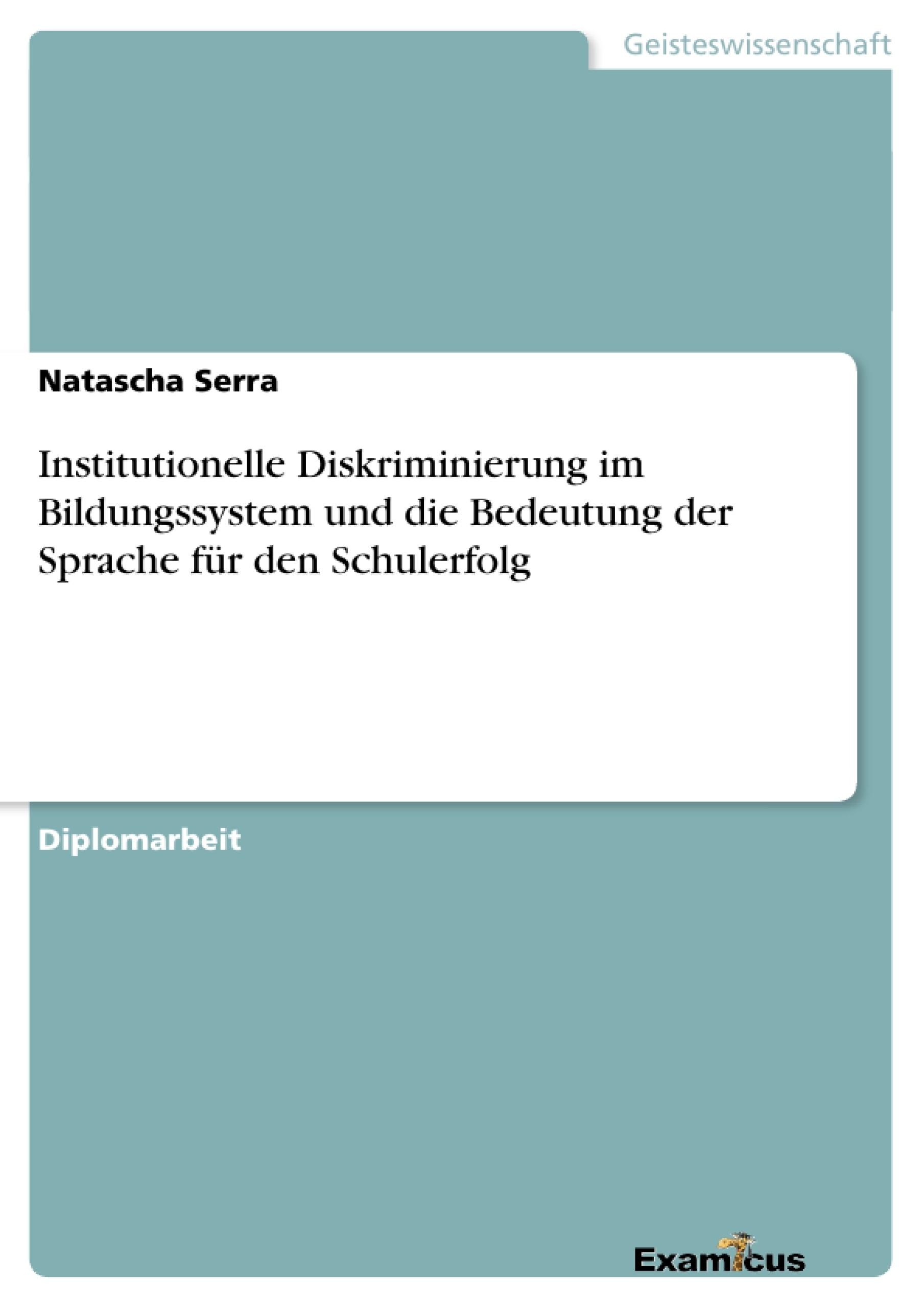Titel: Institutionelle Diskriminierung im Bildungssystem und die Bedeutung der Sprache für den Schulerfolg