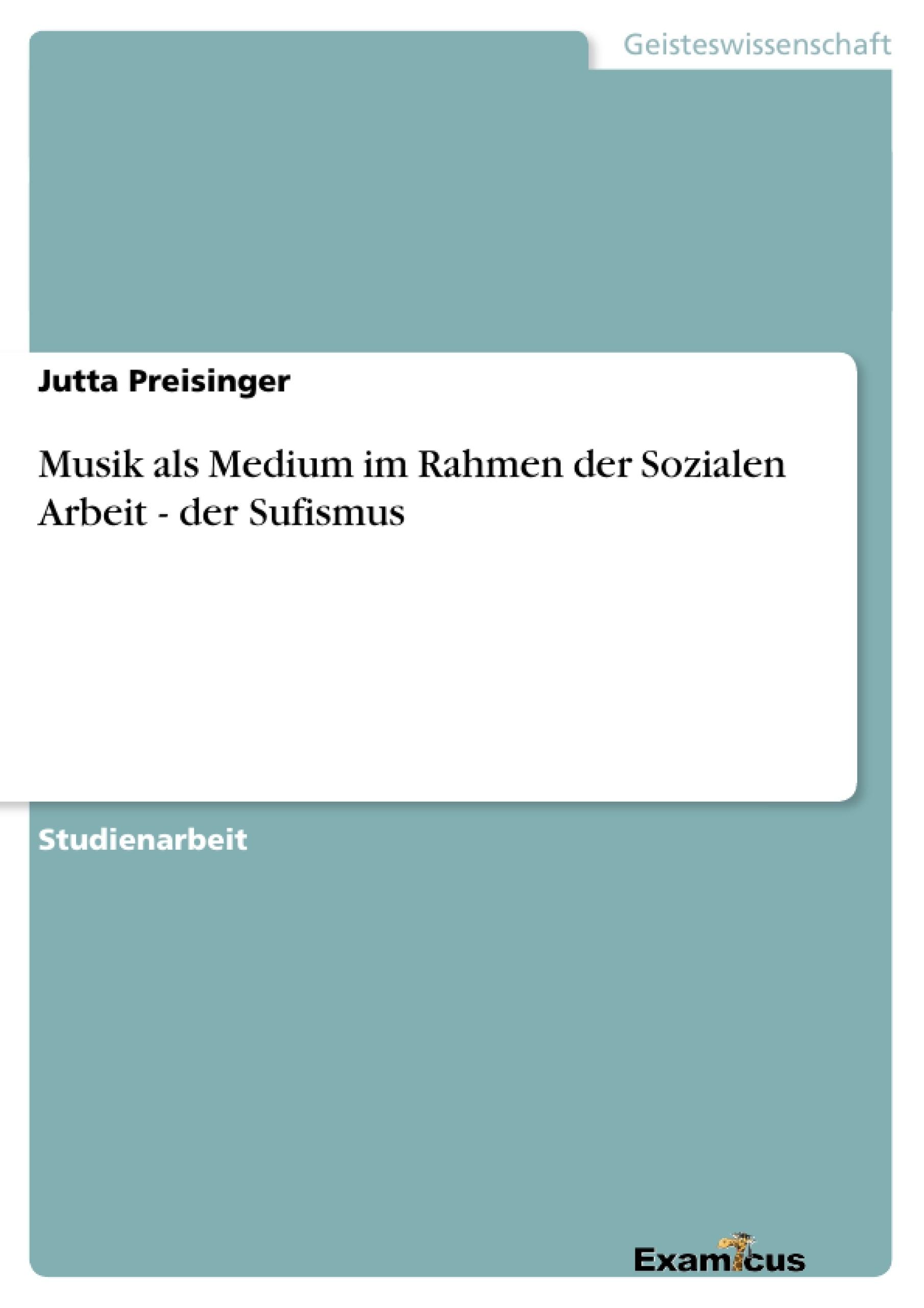 Titel: Musik als Medium im Rahmen der Sozialen Arbeit - der Sufismus