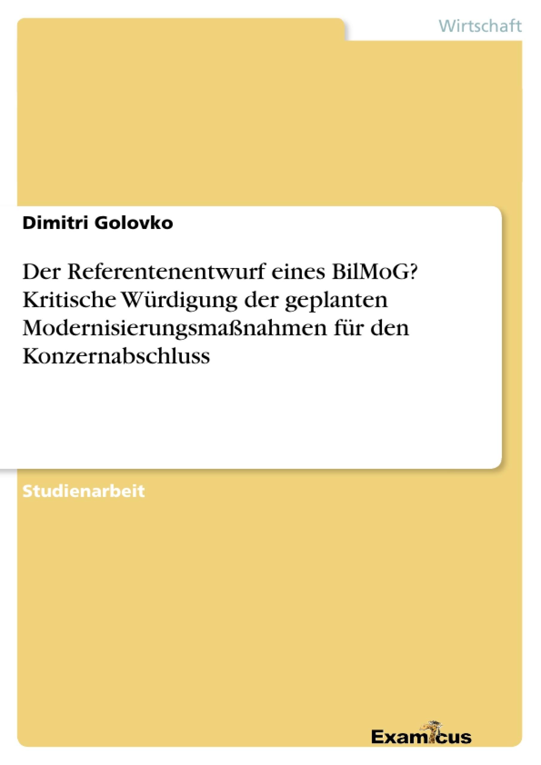 Titel: Der Referentenentwurf eines BilMoG? Kritische Würdigung der geplanten Modernisierungsmaßnahmen für den Konzernabschluss