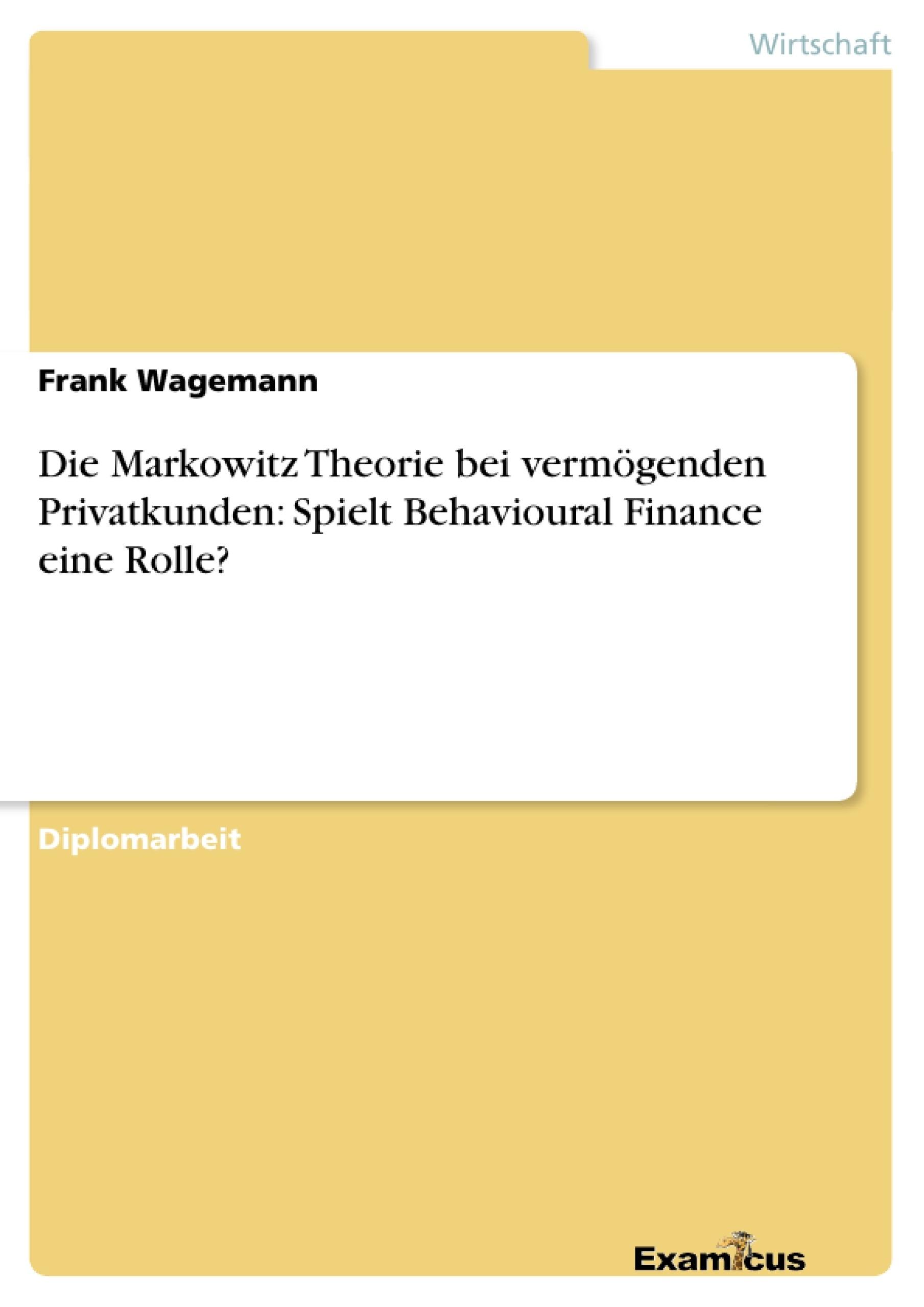 Titel: Die Markowitz Theorie bei vermögenden Privatkunden: Spielt Behavioural Finance eine Rolle?
