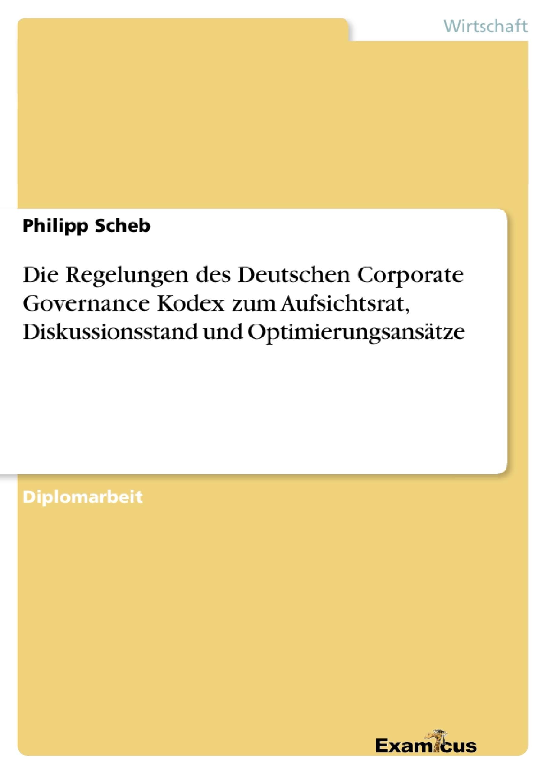 Titel: Die Regelungen des Deutschen Corporate Governance Kodex zum Aufsichtsrat, Diskussionsstand und Optimierungsansätze