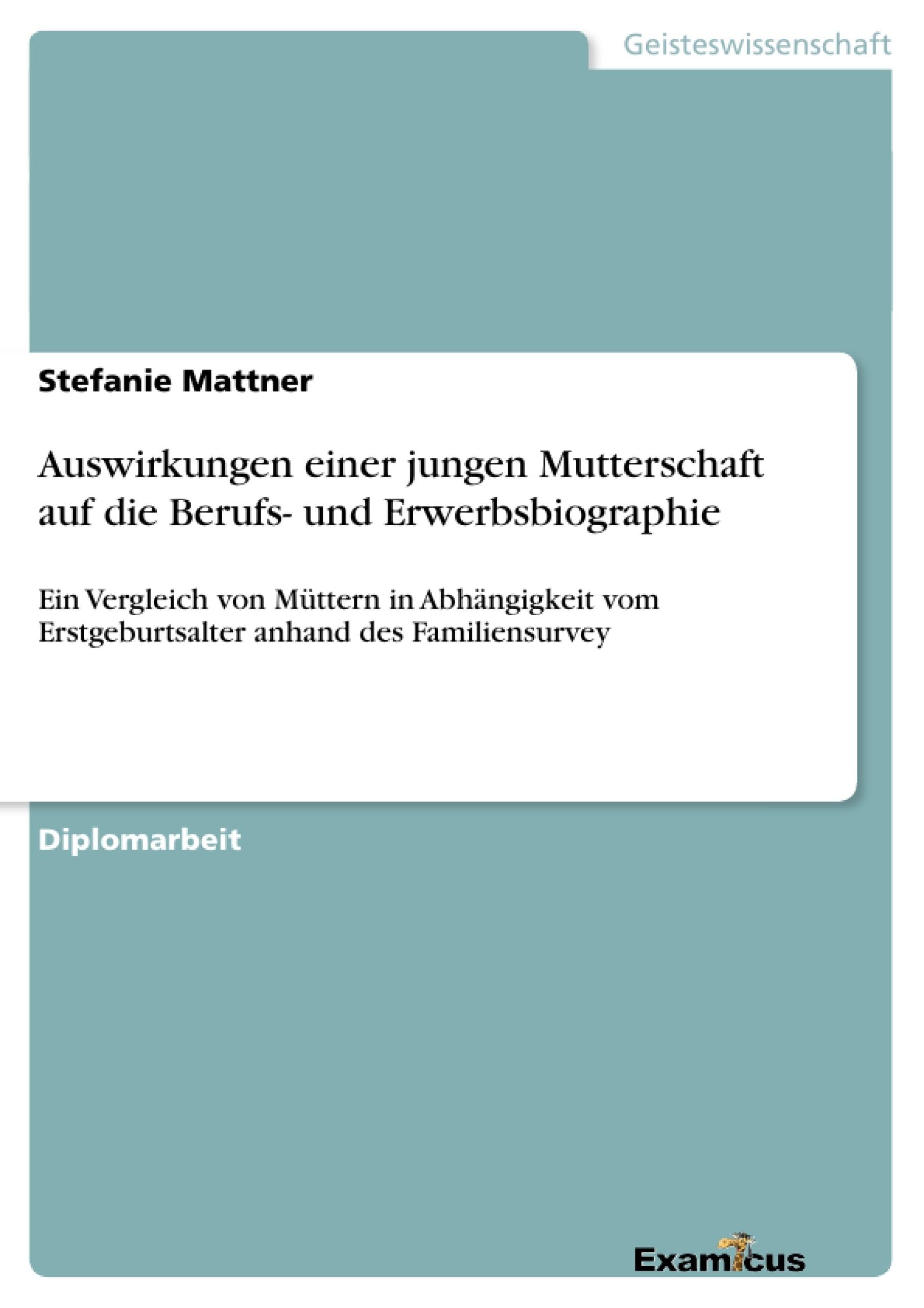 Titel: Auswirkungen einer jungen Mutterschaft auf die Berufs- und Erwerbsbiographie