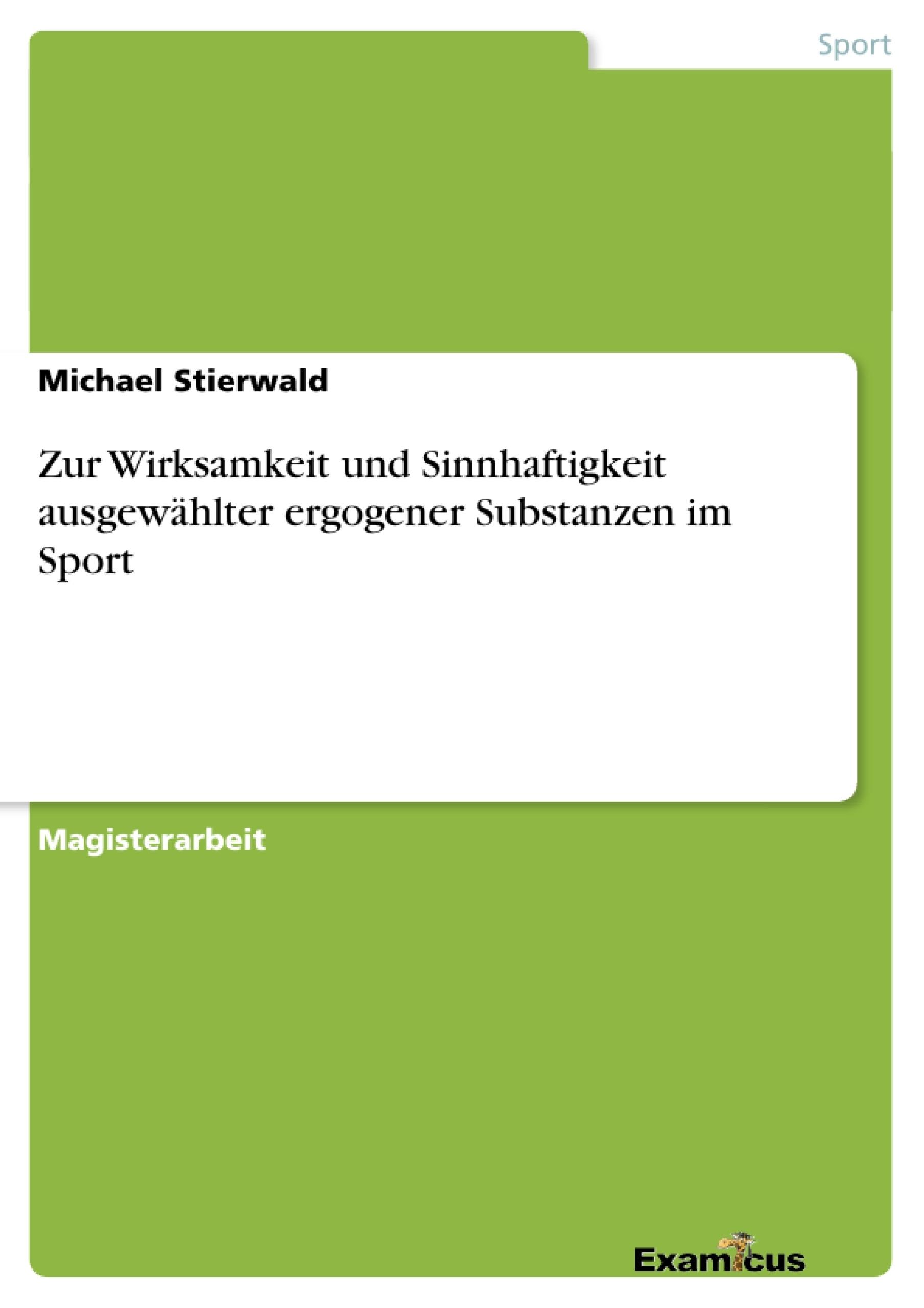 Titel: Zur Wirksamkeit und Sinnhaftigkeit ausgewählter ergogener Substanzen im Sport