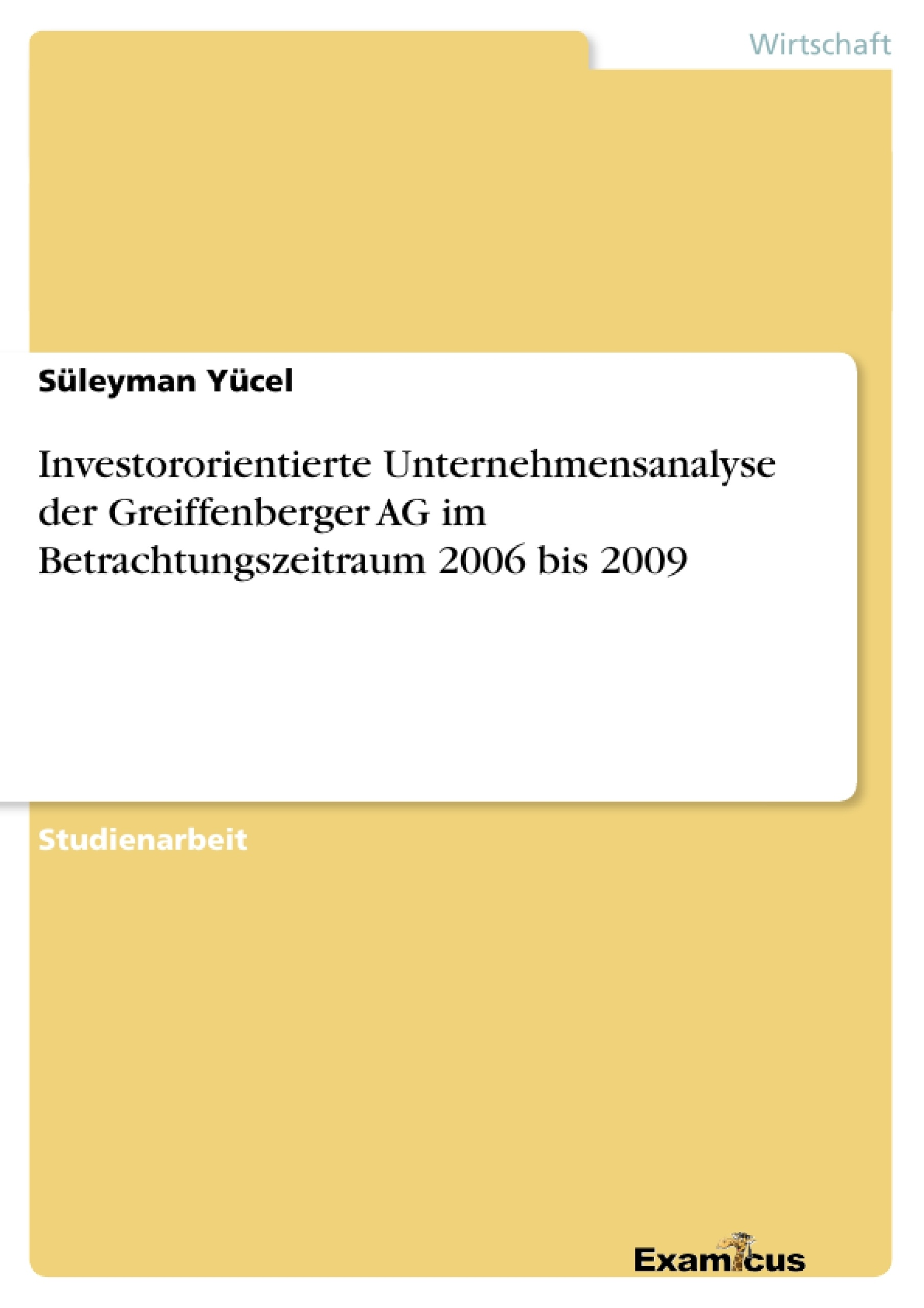 Titel: Investororientierte Unternehmensanalyse der Greiffenberger AG im Betrachtungszeitraum 2006 bis 2009