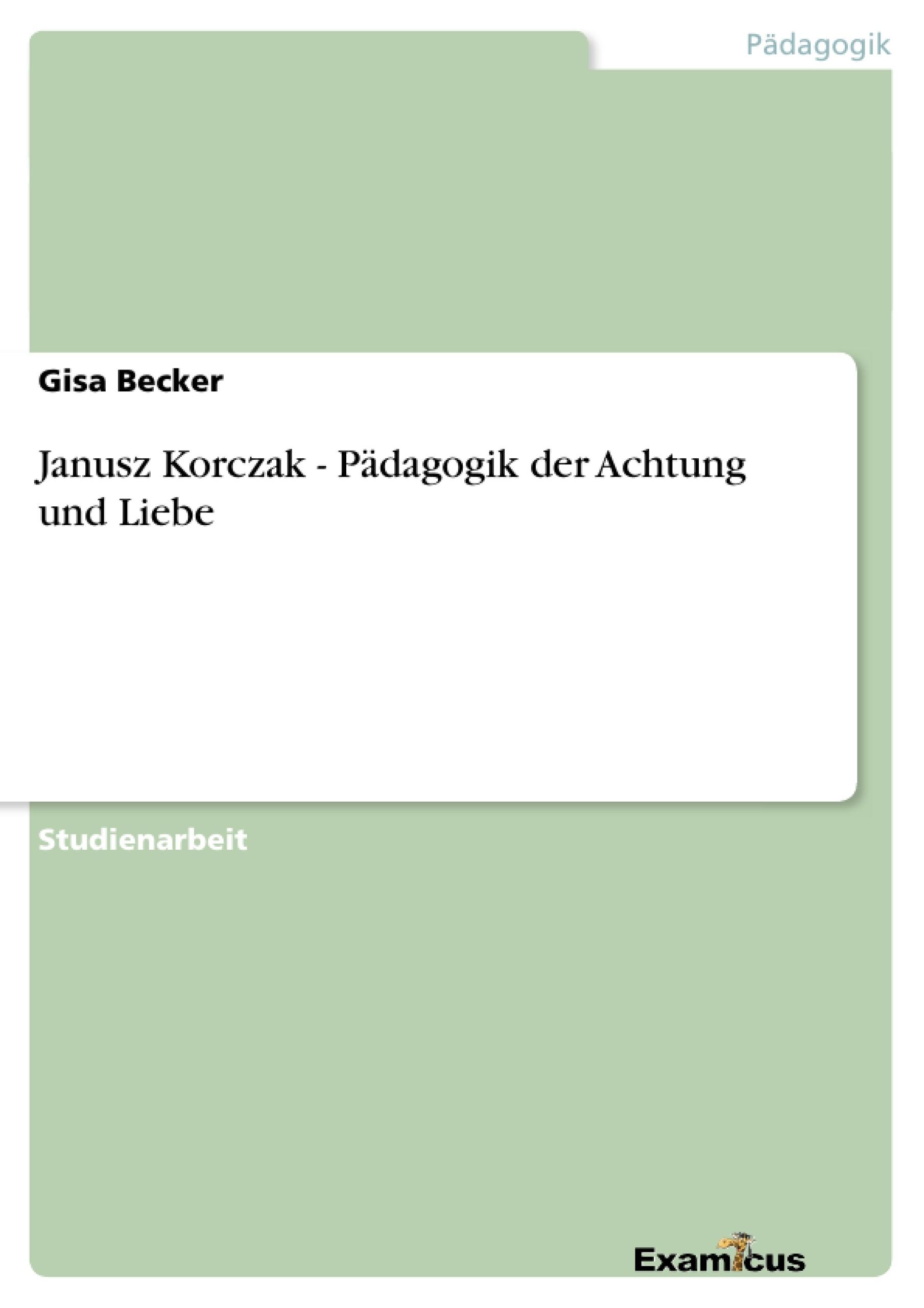 Titel: Janusz Korczak - Pädagogik der Achtung und Liebe