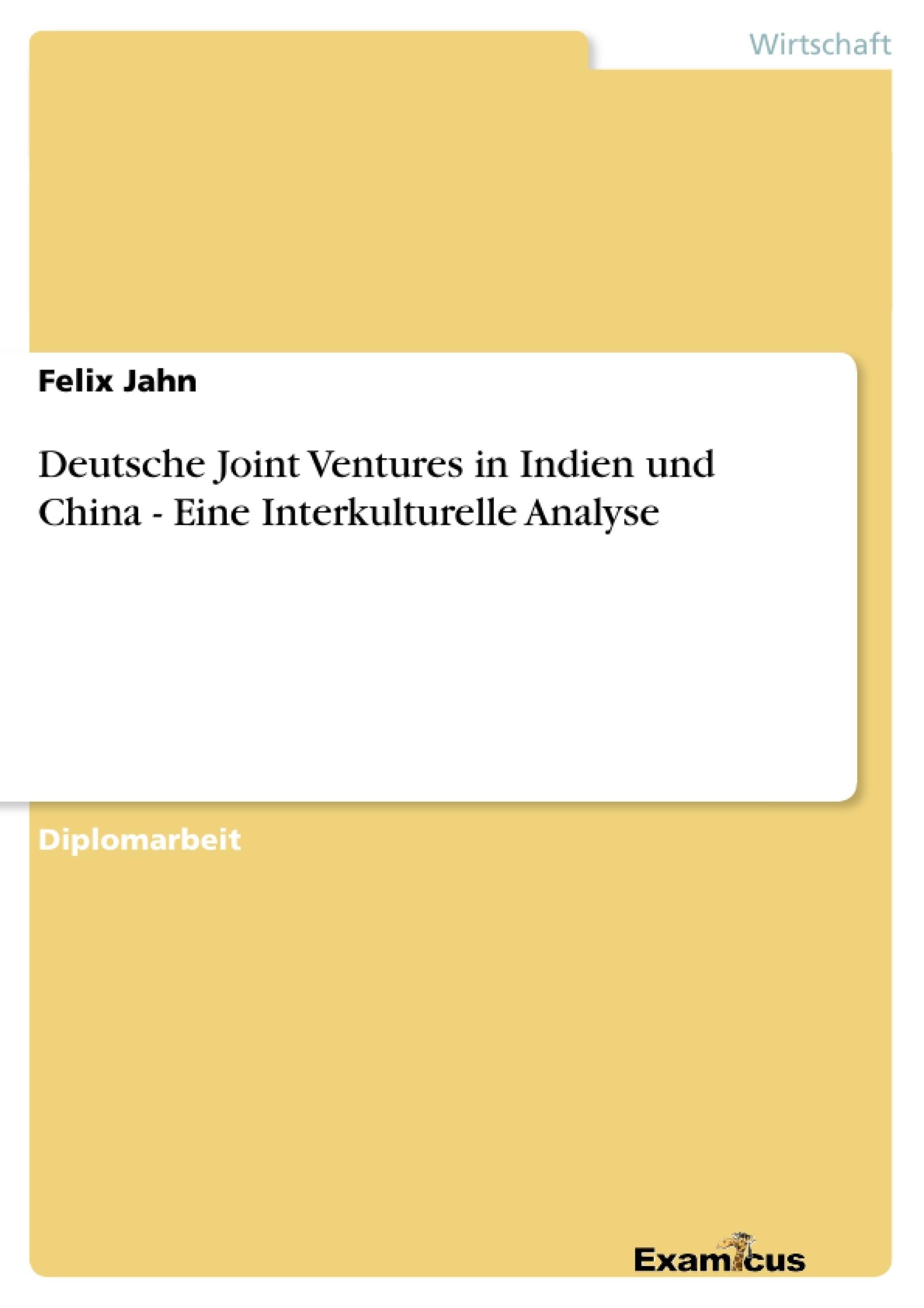 Titel: Deutsche Joint Ventures in Indien und China - Eine Interkulturelle Analyse