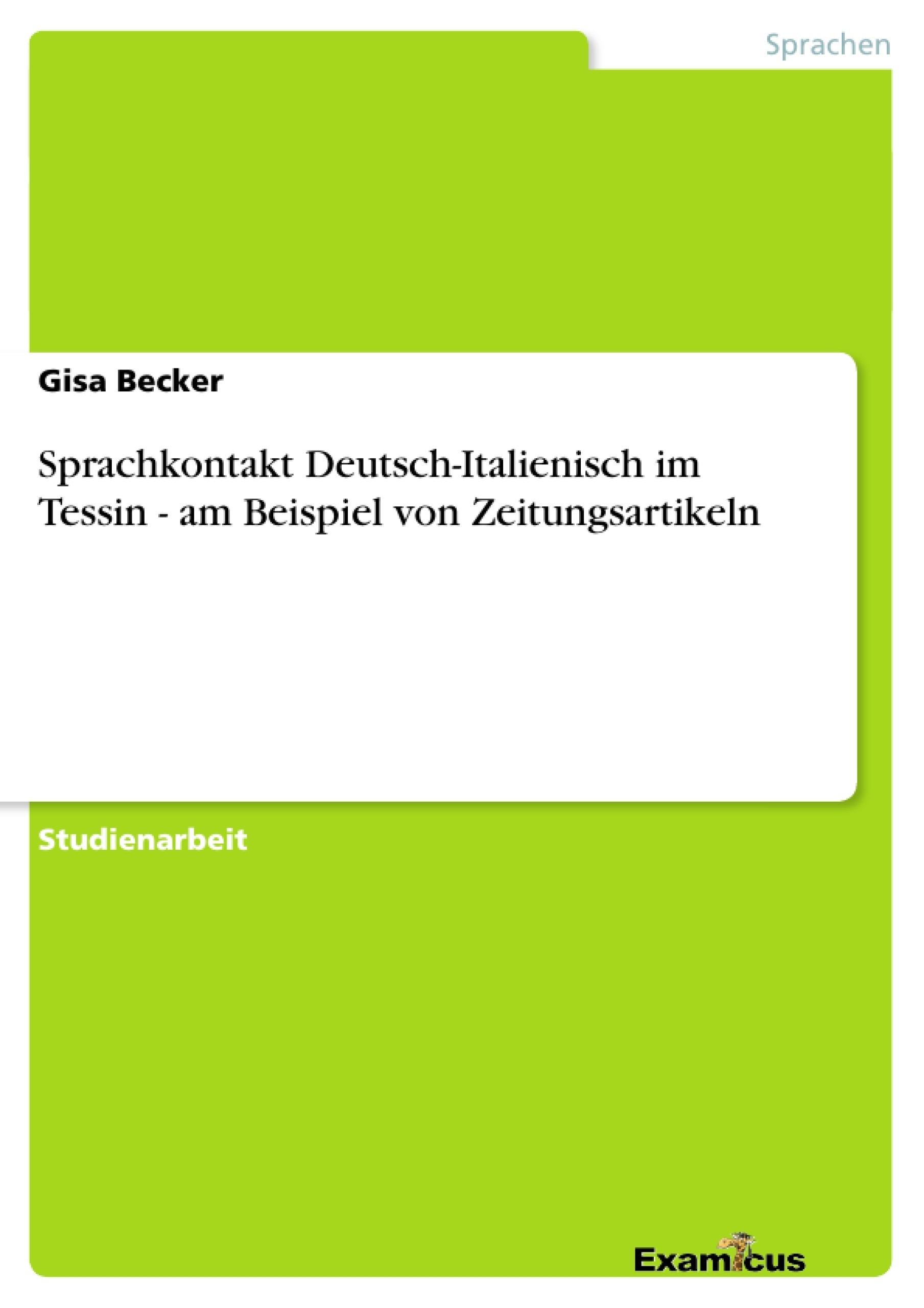 Titel: Sprachkontakt Deutsch-Italienisch im Tessin - am Beispiel von Zeitungsartikeln