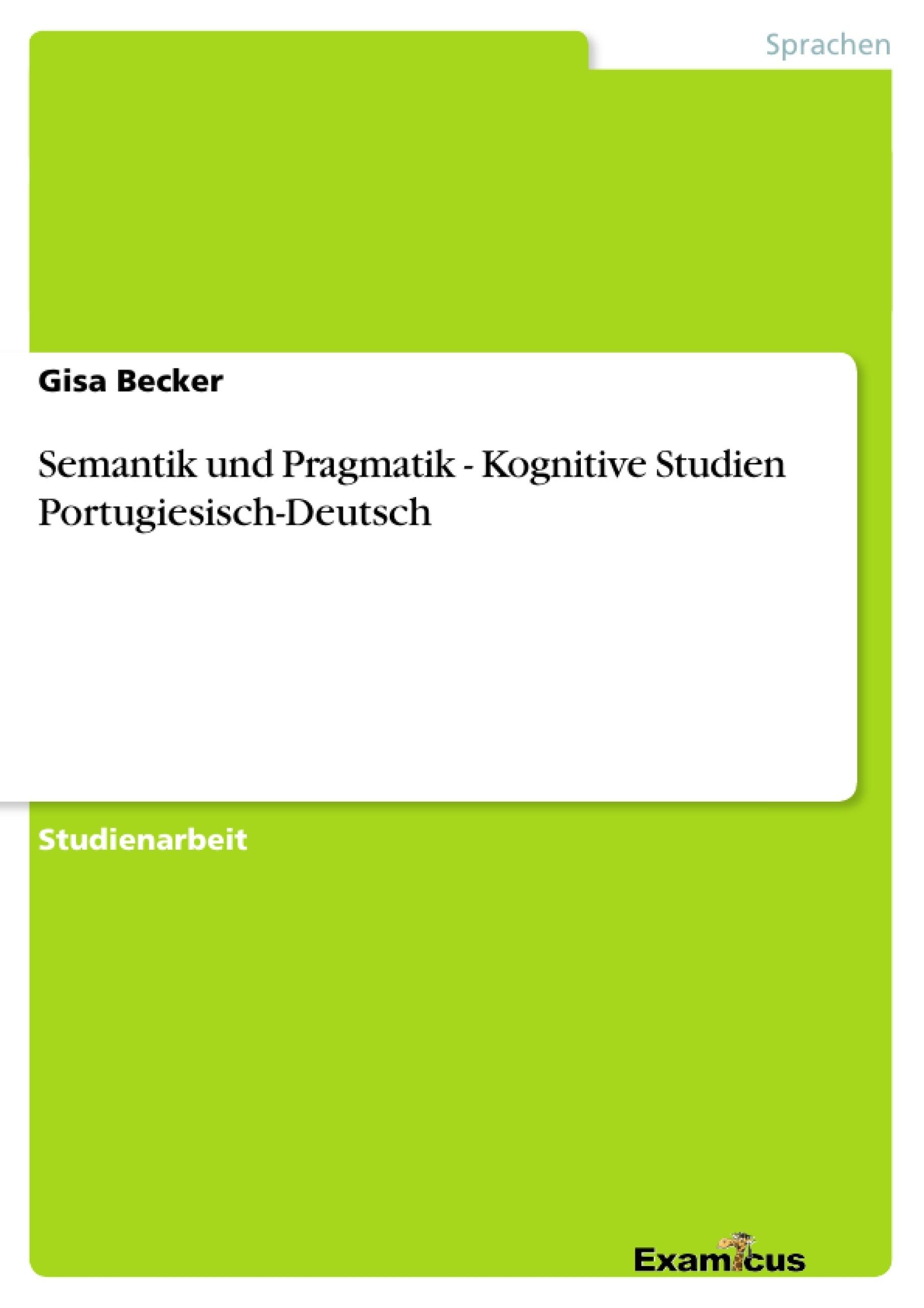 Titel: Semantik und Pragmatik - Kognitive Studien Portugiesisch-Deutsch