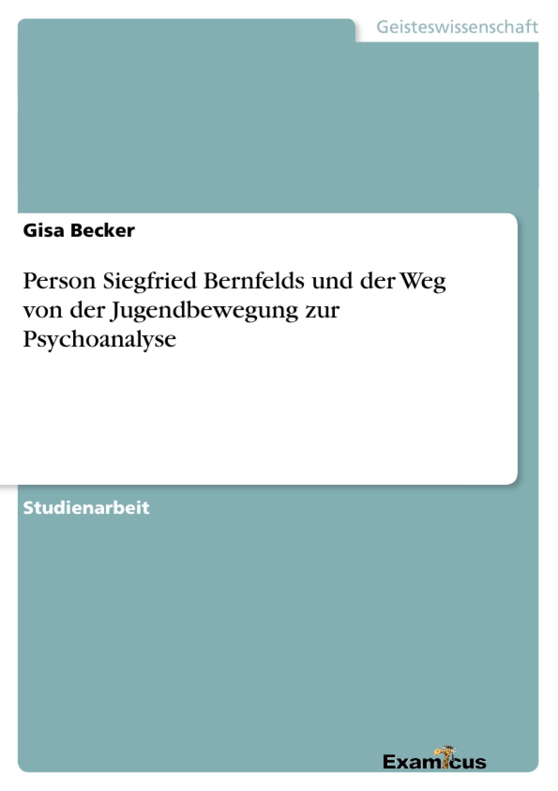 Titel: Person Siegfried Bernfelds und der Weg von der Jugendbewegung zur Psychoanalyse