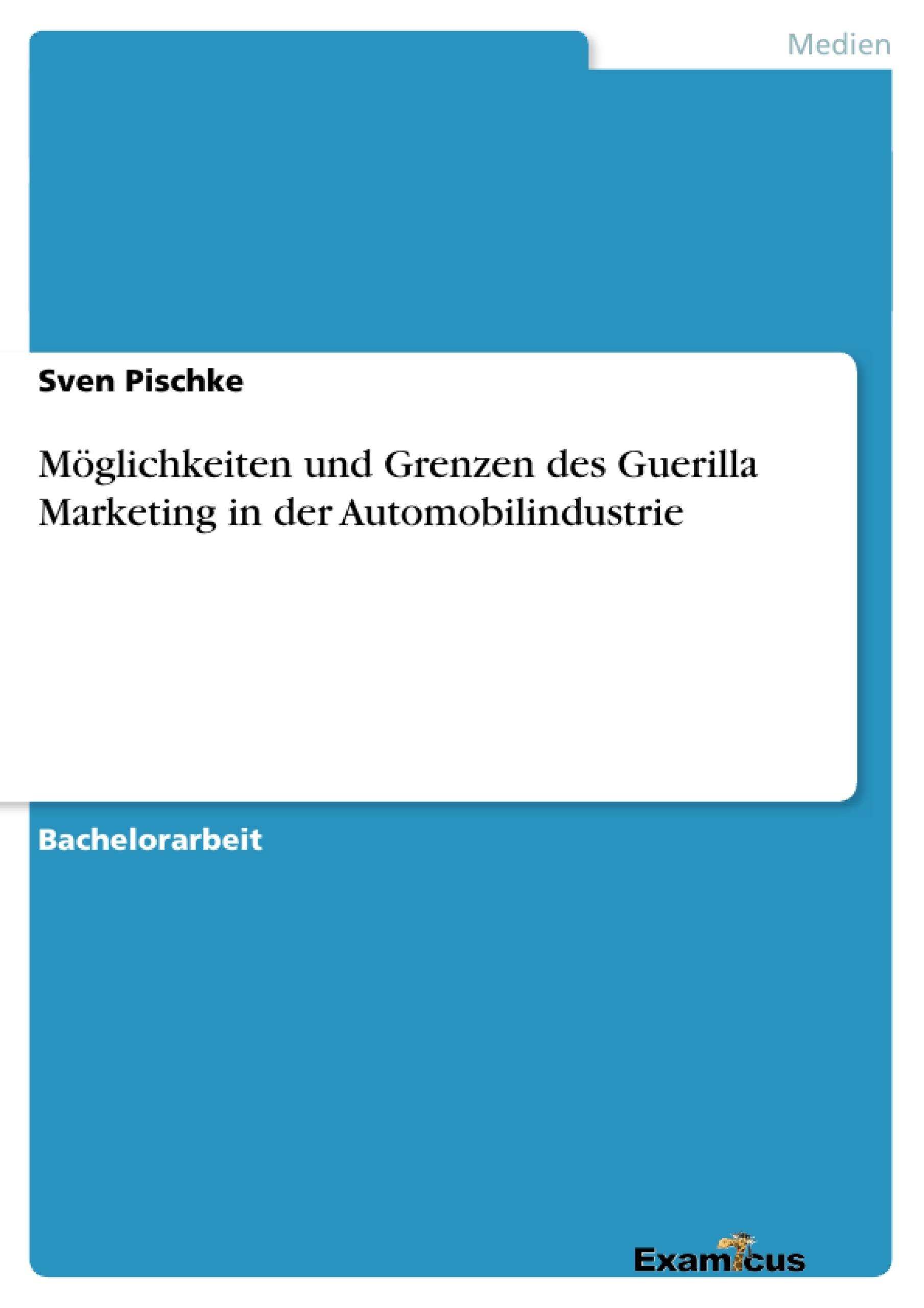 Titel: Möglichkeiten und Grenzen des Guerilla Marketing in der Automobilindustrie