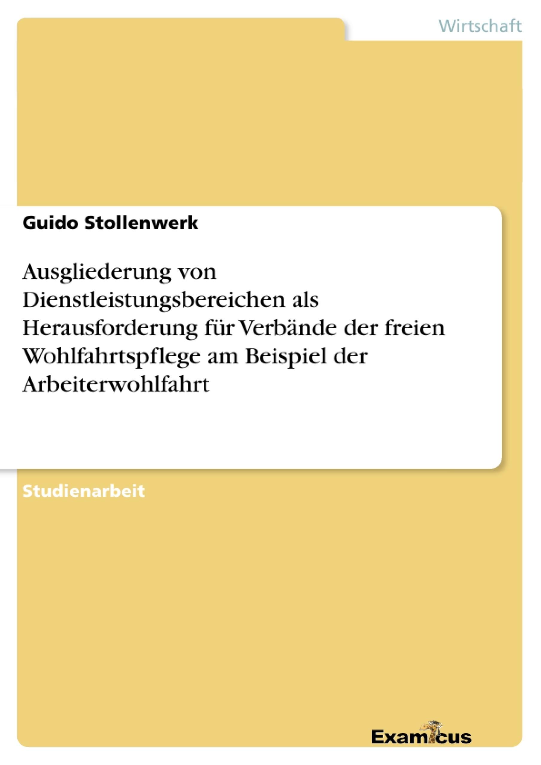 Titel: Ausgliederung von Dienstleistungsbereichen als Herausforderung für Verbände der freien Wohlfahrtspflege am Beispiel der Arbeiterwohlfahrt
