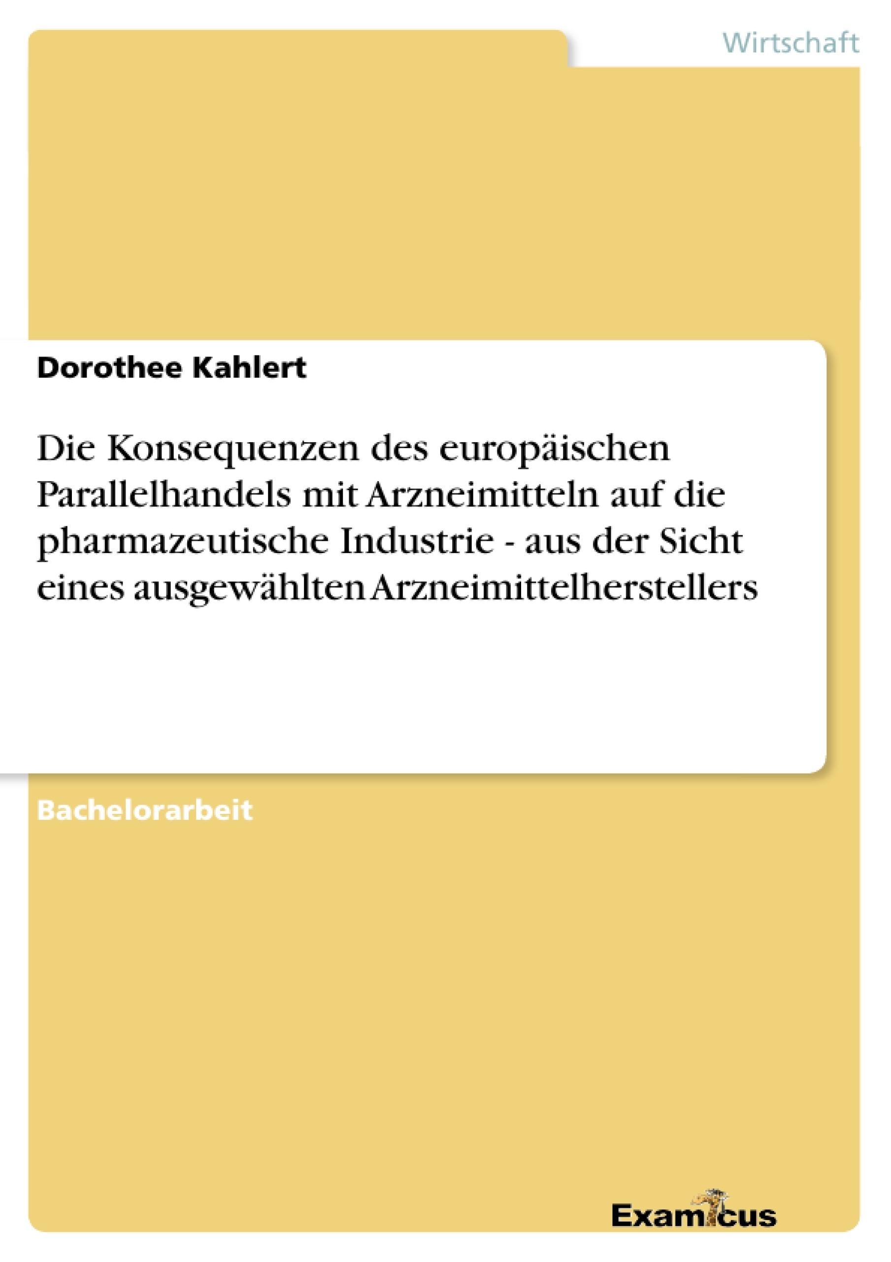 Titel: Die Konsequenzen des europäischen Parallelhandels mit Arzneimitteln auf die pharmazeutische Industrie - aus der Sicht eines ausgewählten Arzneimittelherstellers