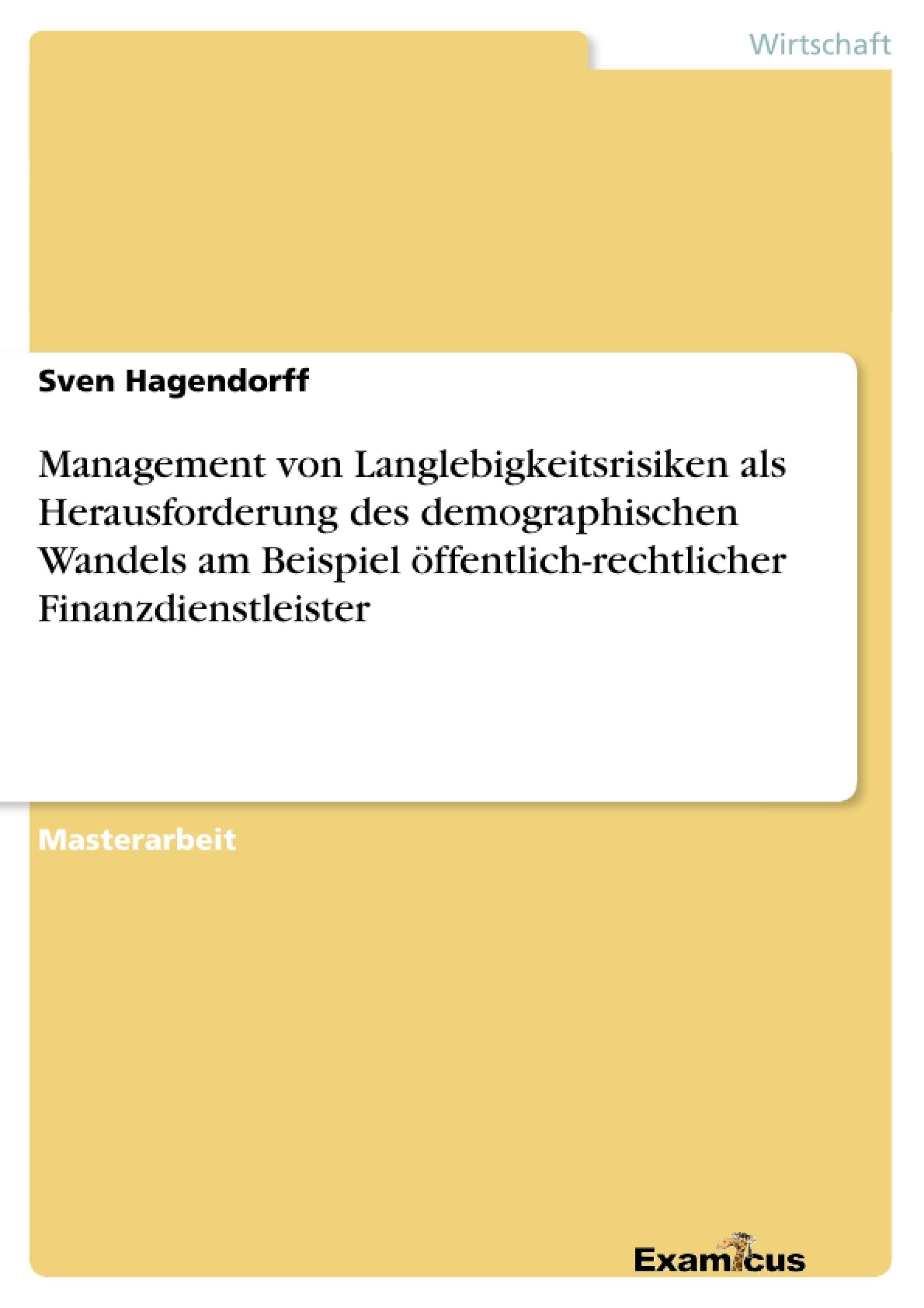 Titel: Management von Langlebigkeitsrisiken als Herausforderung des demographischen Wandels am Beispiel öffentlich-rechtlicher Finanzdienstleister