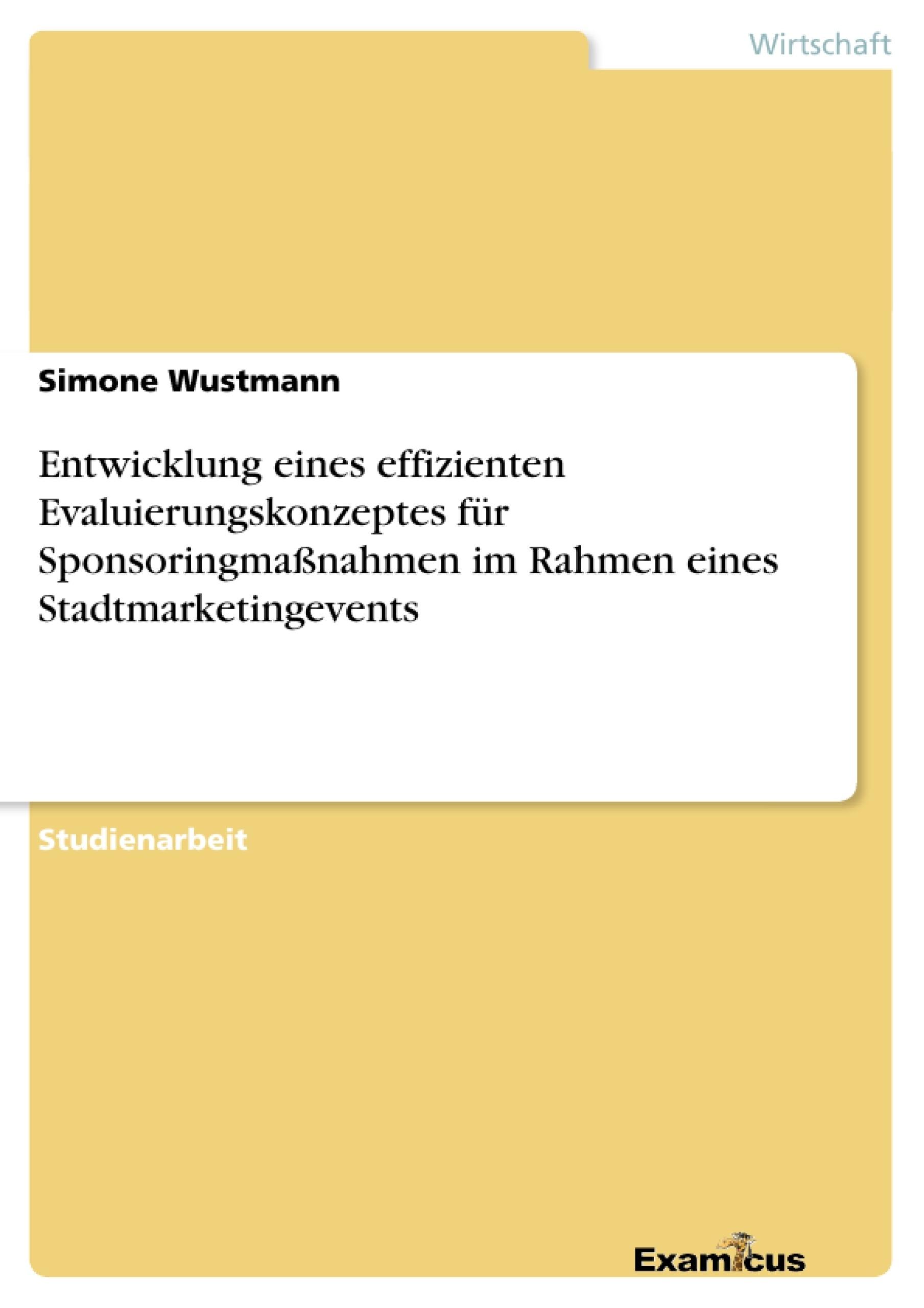 Titel: Entwicklung eines effizienten Evaluierungskonzeptes für Sponsoringmaßnahmen im Rahmen eines Stadtmarketingevents