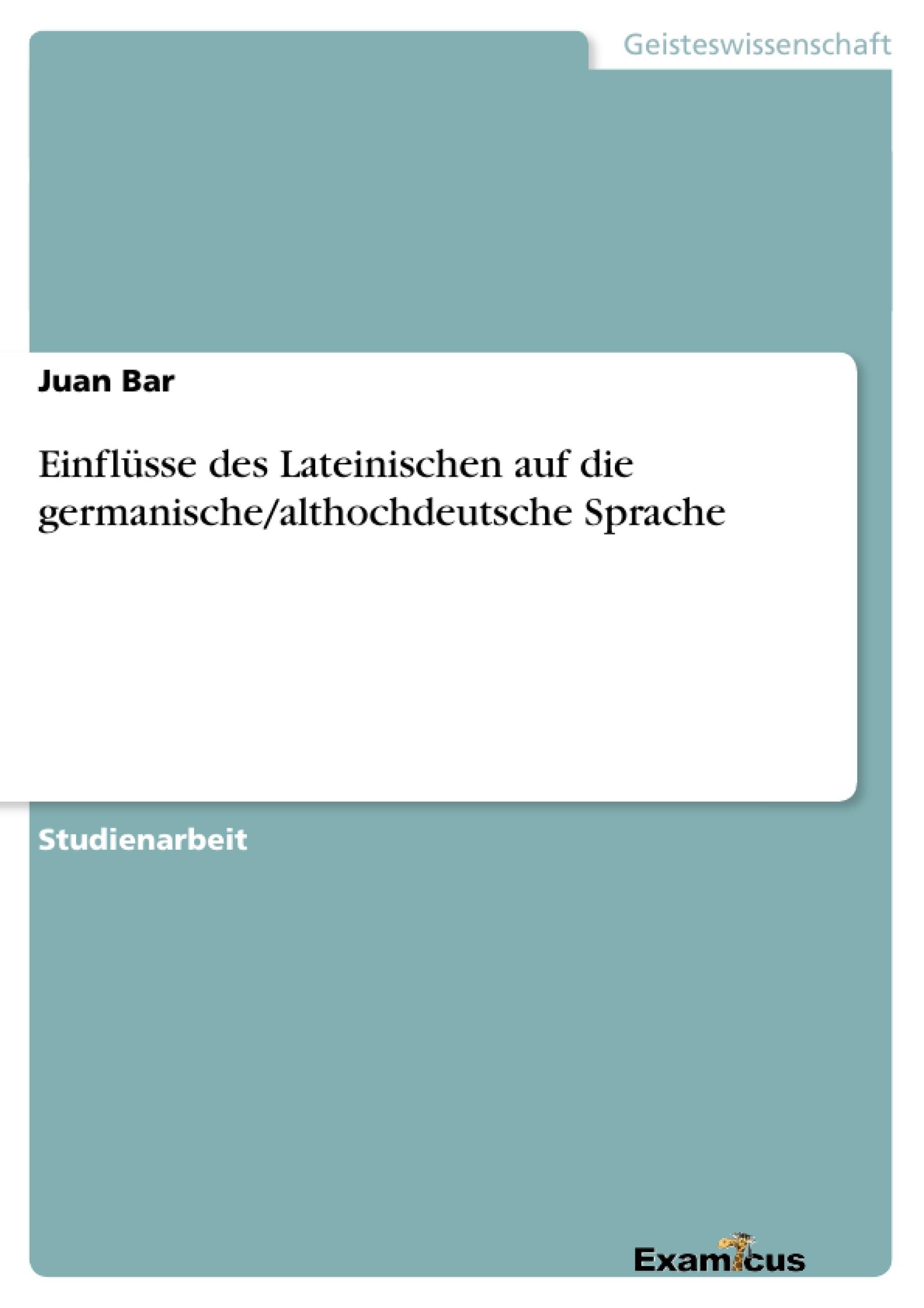 Titel: Einflüsse des Lateinischen auf die germanische/althochdeutsche Sprache