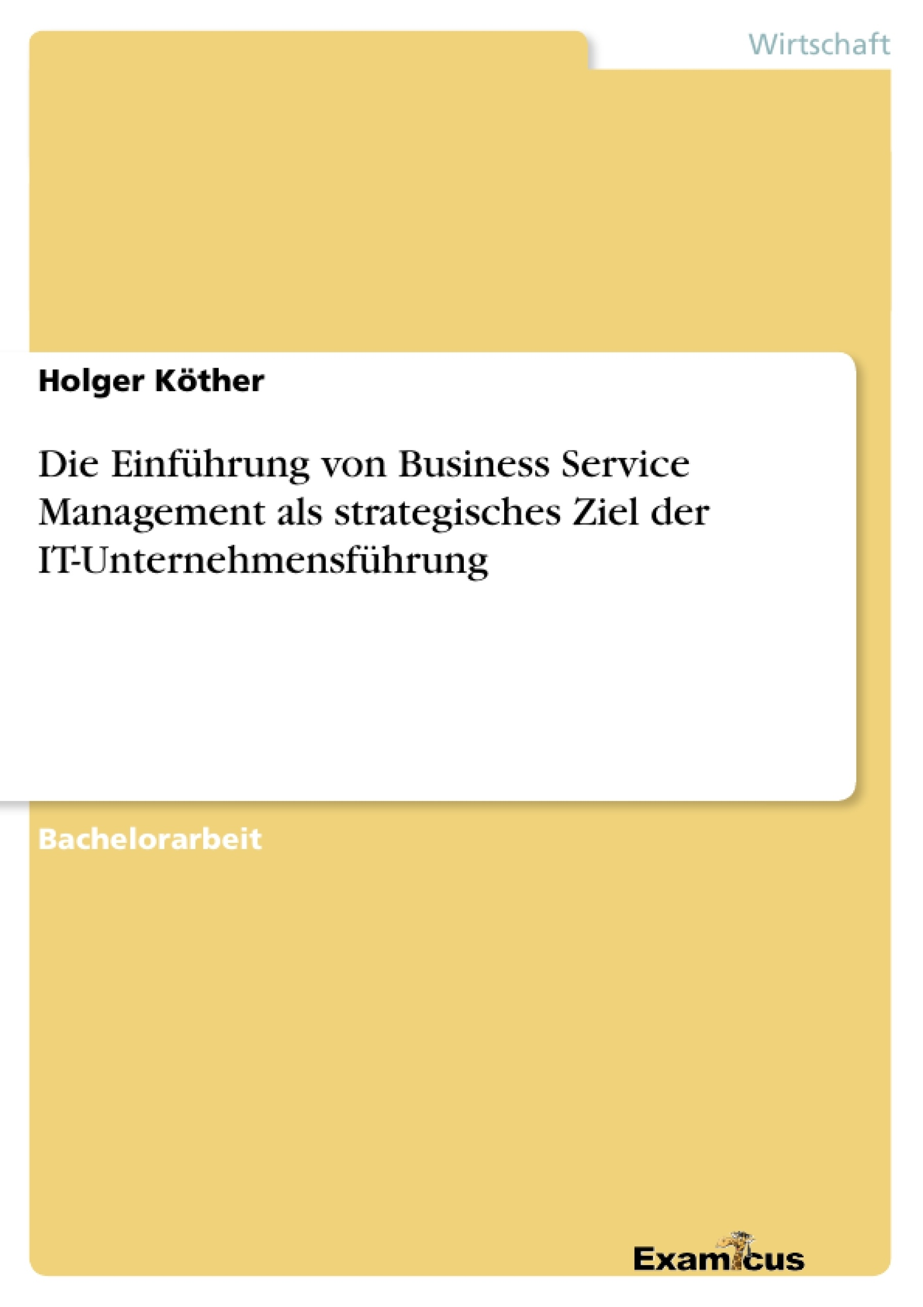 Titel: Die Einführung von Business Service Management als strategisches Ziel der IT-Unternehmensführung