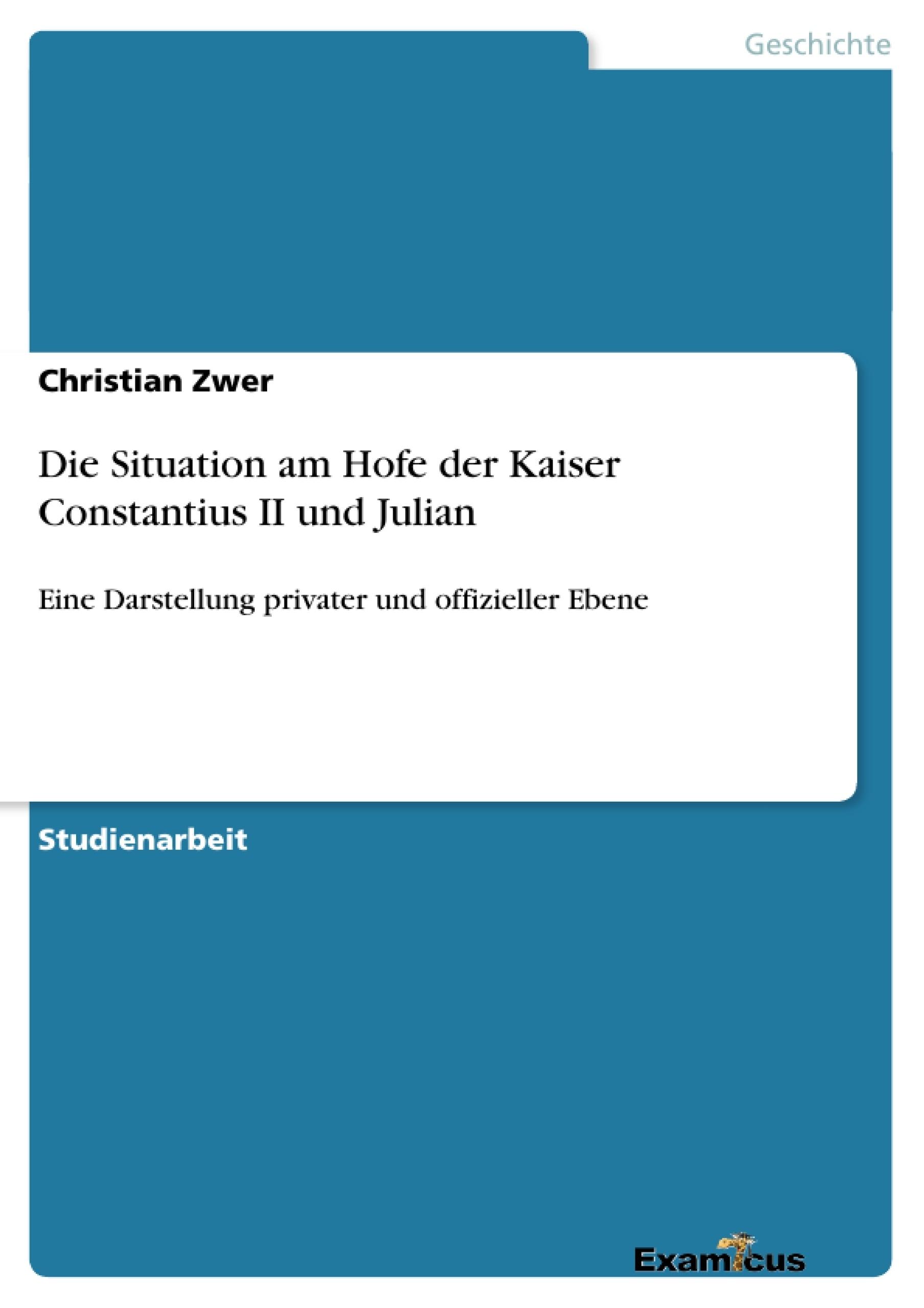 Titel: Die Situation am Hofe der Kaiser Constantius II und Julian