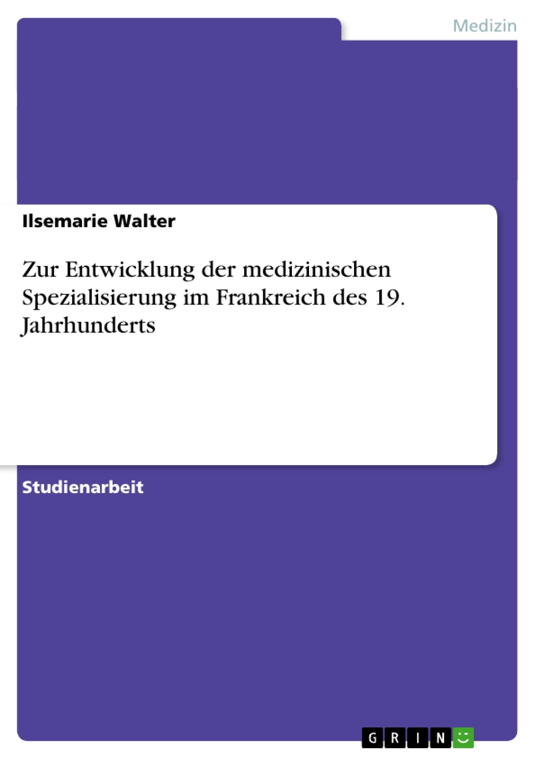 Titel: Zur Entwicklung der medizinischen Spezialisierung im Frankreich des 19. Jahrhunderts