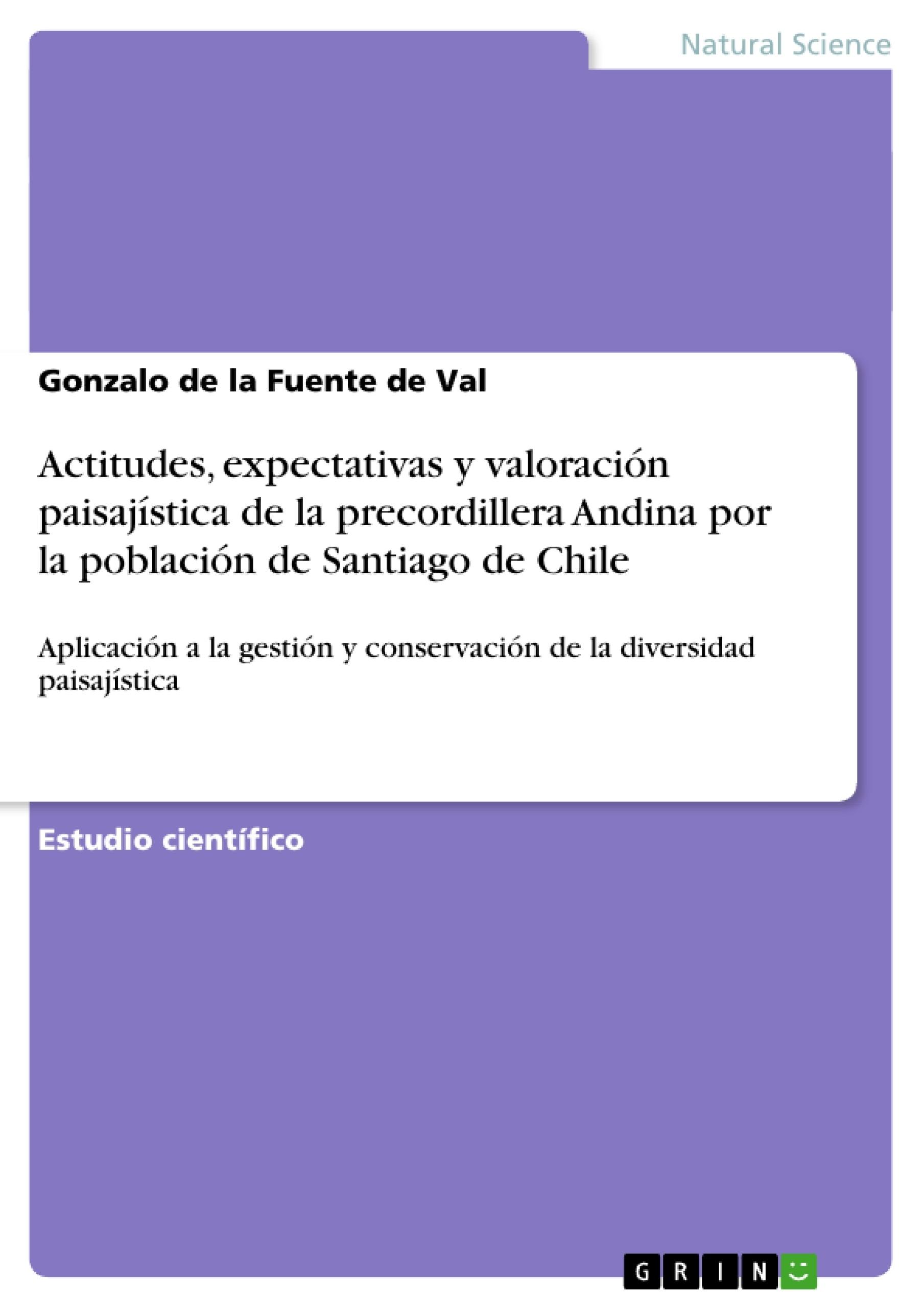 Título: Actitudes, expectativas y valoración paisajística de la precordillera Andina  por la población de Santiago de Chile