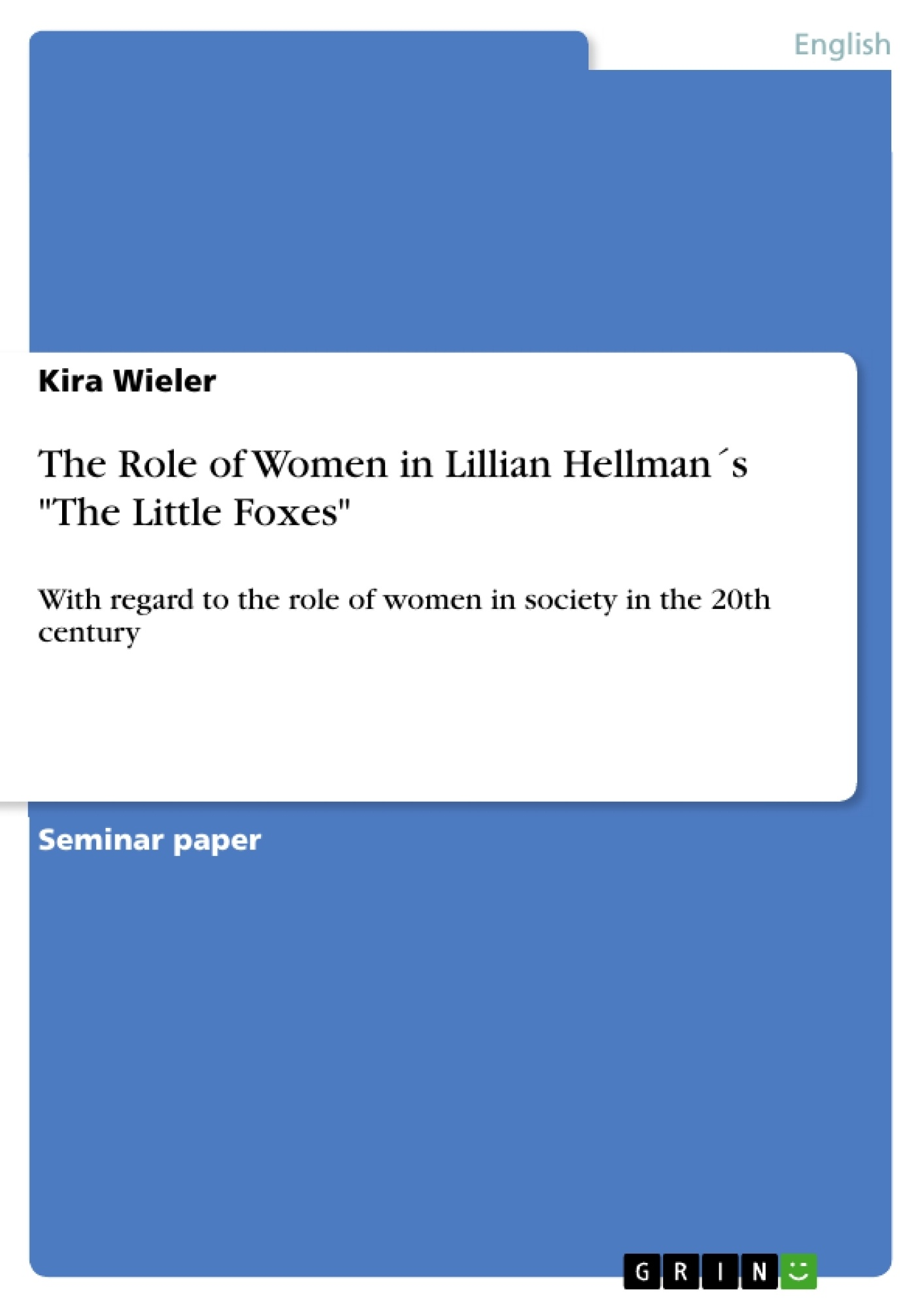 """Title: The Role of Women in Lillian Hellman´s """"The Little Foxes"""""""