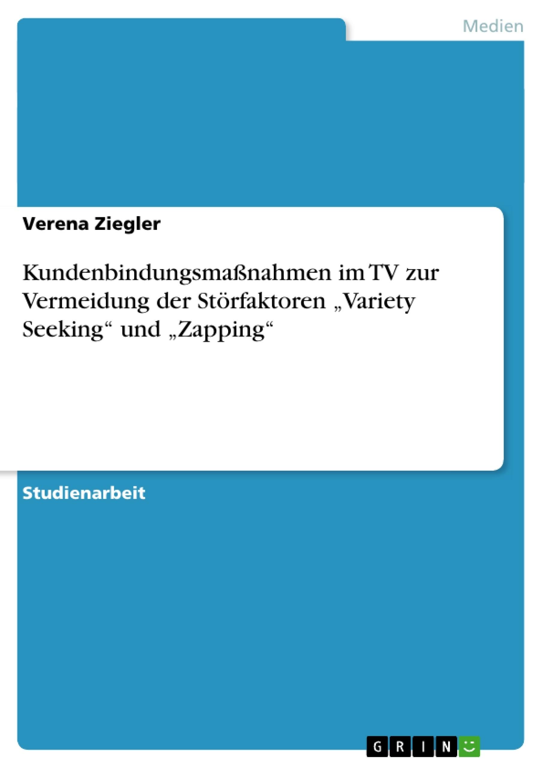 """Titel: Kundenbindungsmaßnahmen im TV zur Vermeidung der Störfaktoren """"Variety Seeking"""" und """"Zapping"""""""