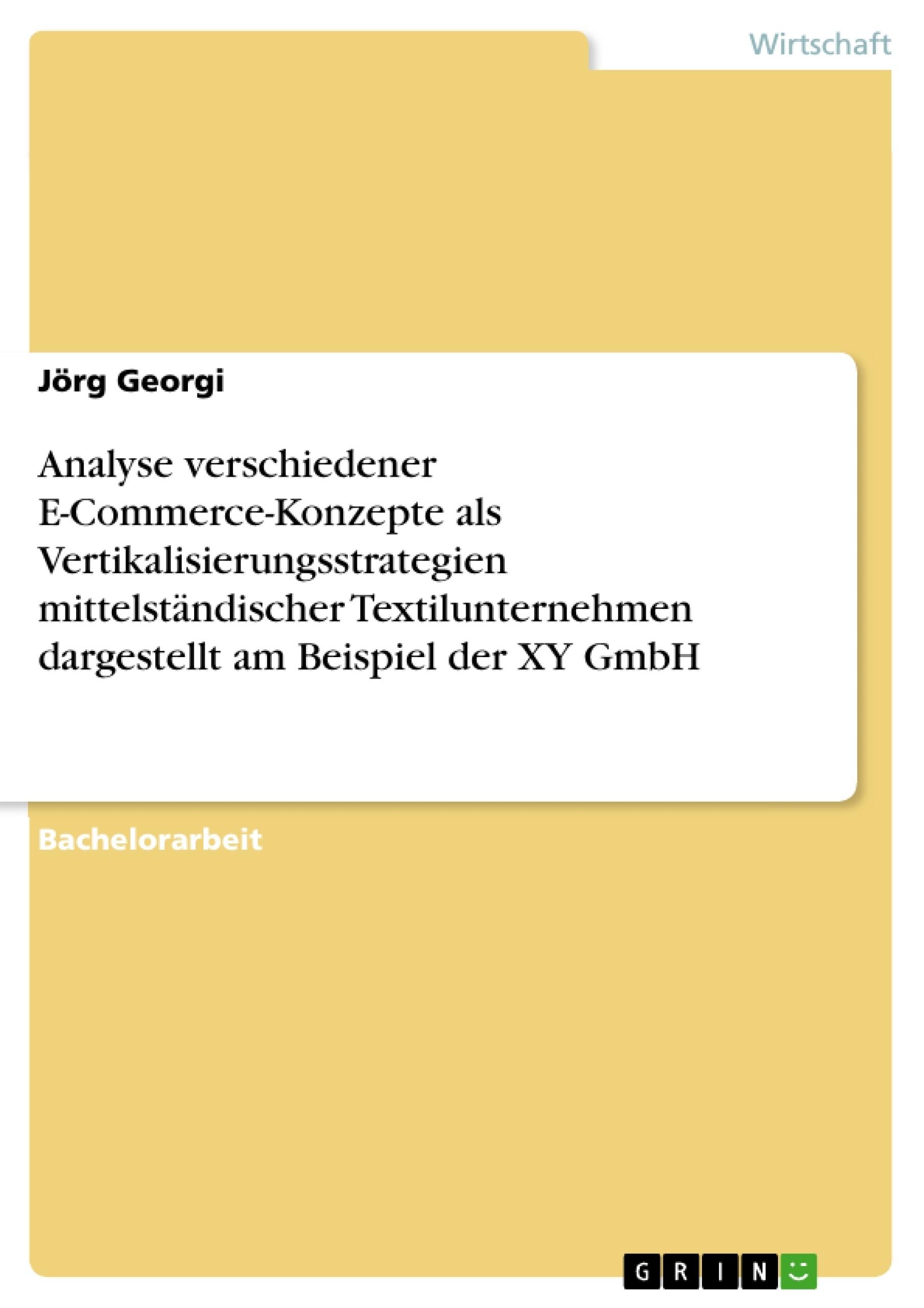 Titel: Analyse verschiedener E-Commerce-Konzepte als  Vertikalisierungsstrategien mittelständischer Textilunternehmen dargestellt am Beispiel der XY GmbH
