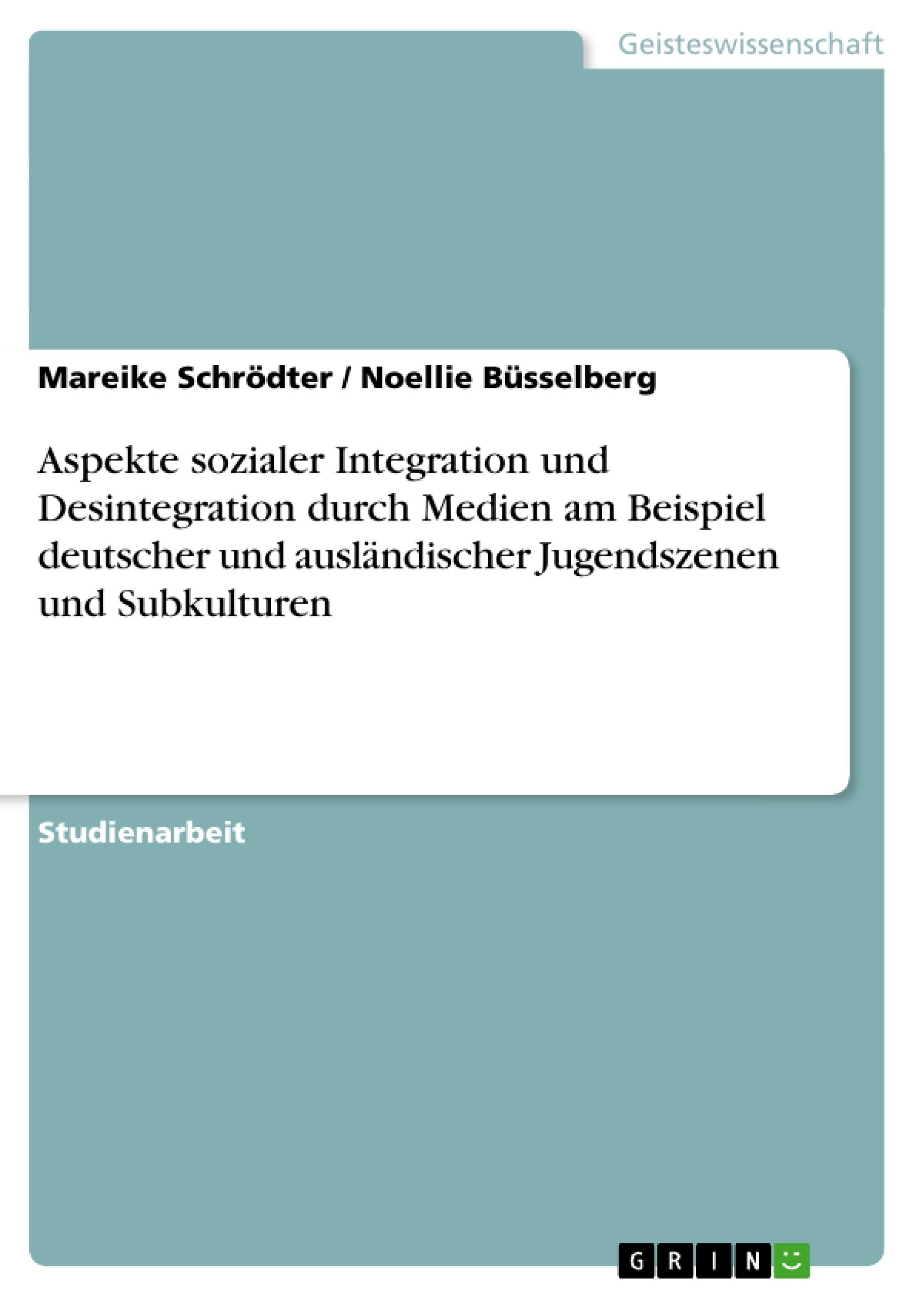 Titel: Aspekte sozialer Integration und Desintegration durch Medien am Beispiel deutscher und ausländischer Jugendszenen und Subkulturen