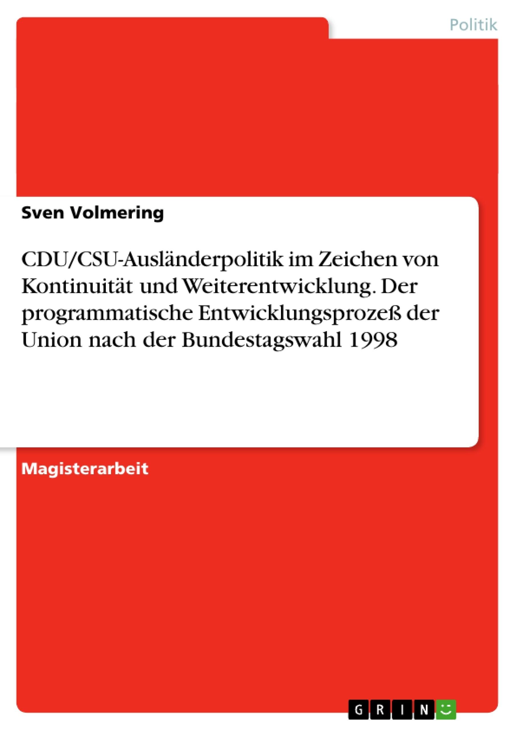 Titel: CDU/CSU-Ausländerpolitik im Zeichen von Kontinuität und Weiterentwicklung. Der programmatische Entwicklungsprozeß der Union nach der Bundestagswahl 1998