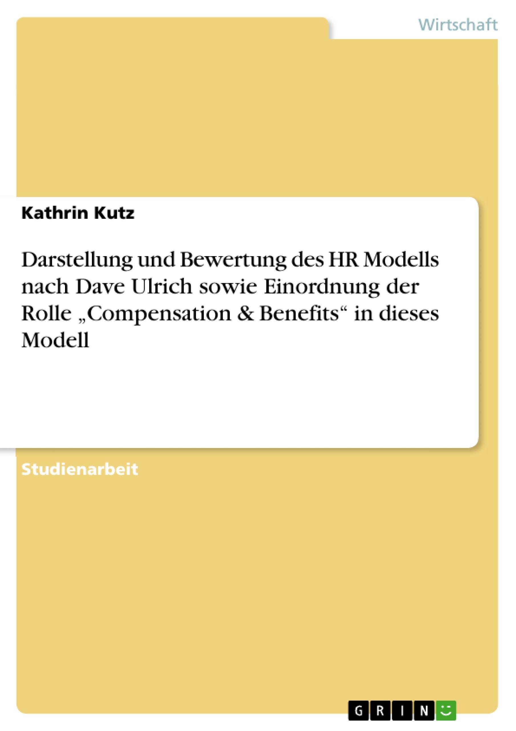 """Titel: Darstellung und Bewertung des HR Modells nach Dave Ulrich sowie  Einordnung der Rolle """"Compensation & Benefits"""" in dieses Modell"""