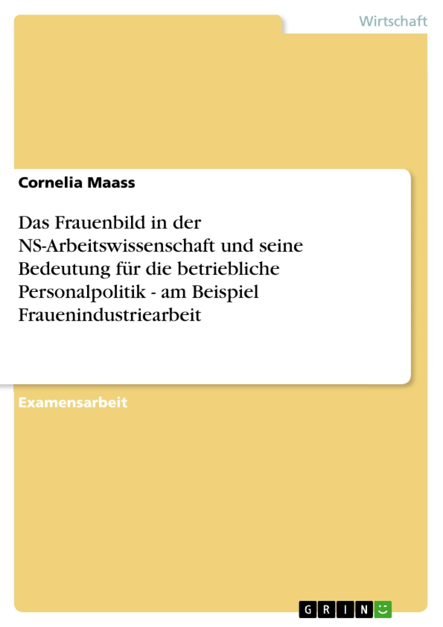 Titel: Das Frauenbild in der NS-Arbeitswissenschaft und seine Bedeutung für die betriebliche Personalpolitik - am Beispiel Frauenindustriearbeit