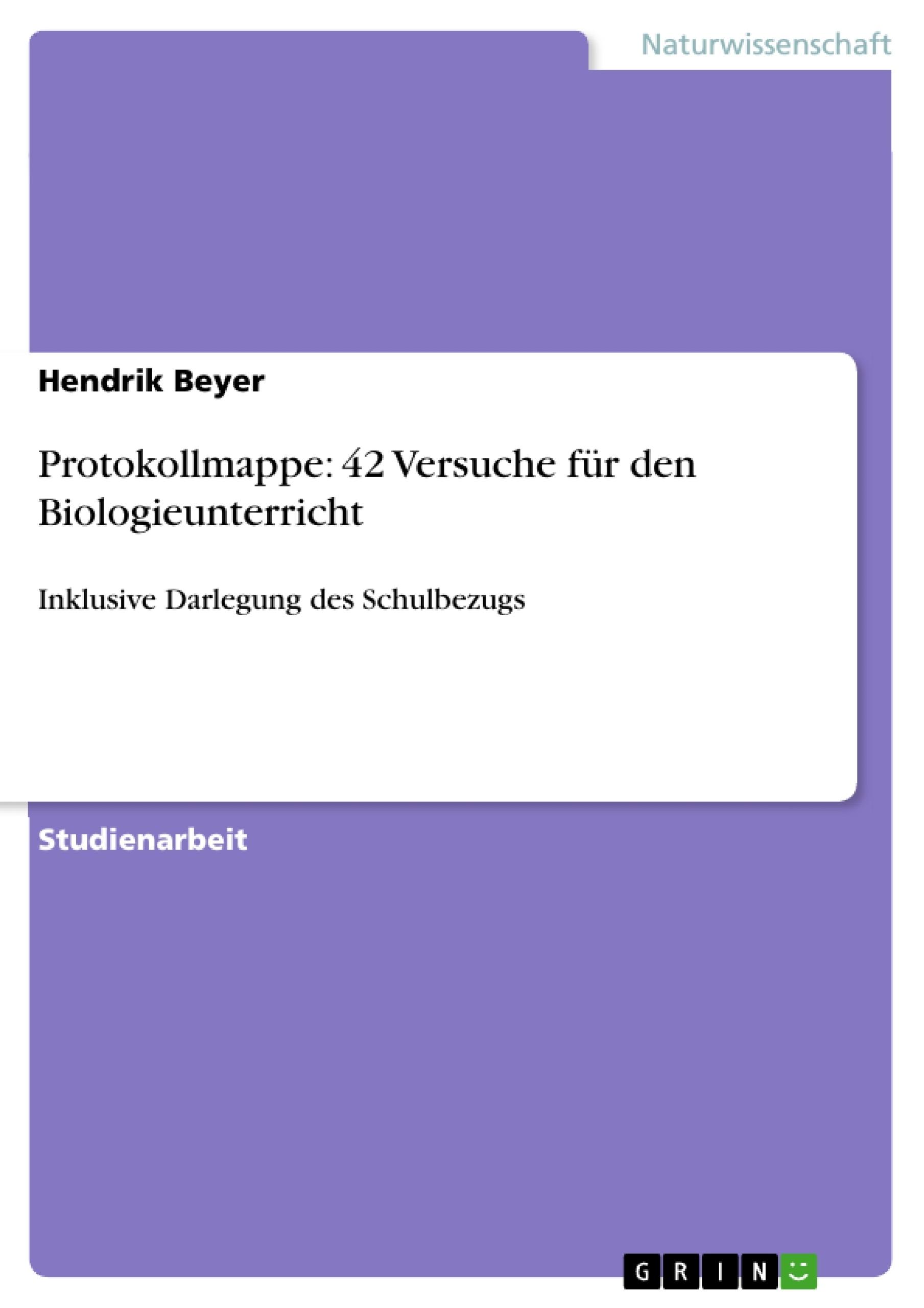 Protokollmappe: 42 Versuche für den Biologieunterricht ...