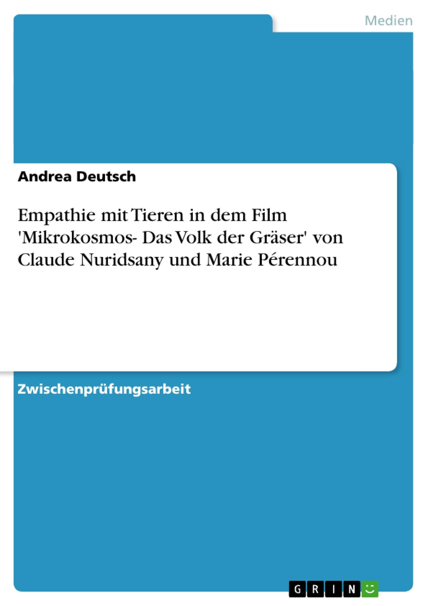 Titel: Empathie mit Tieren in dem Film 'Mikrokosmos- Das Volk der Gräser' von Claude Nuridsany und Marie Pérennou