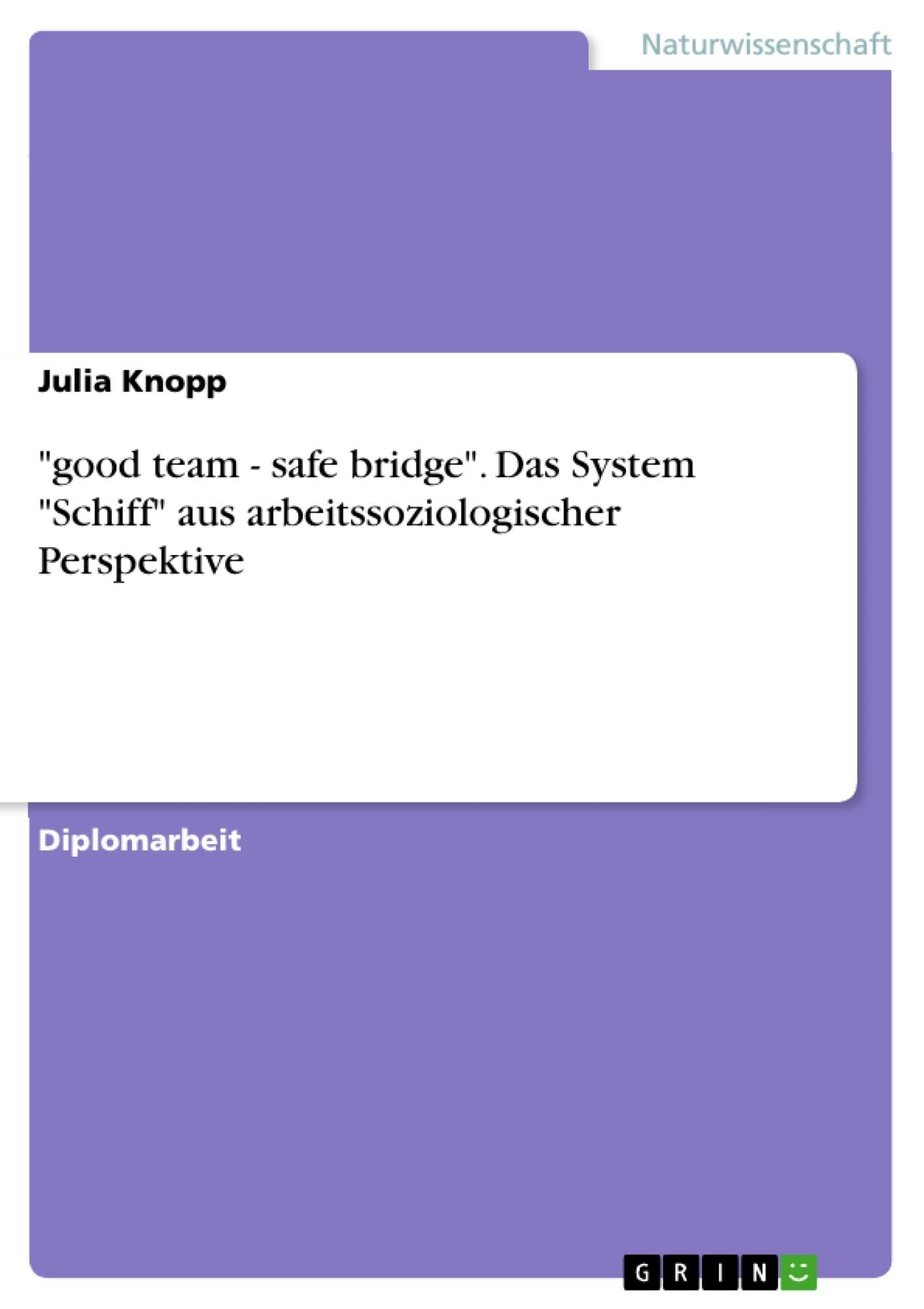 """Titel: """"good team - safe bridge"""". Das System """"Schiff"""" aus arbeitssoziologischer Perspektive"""