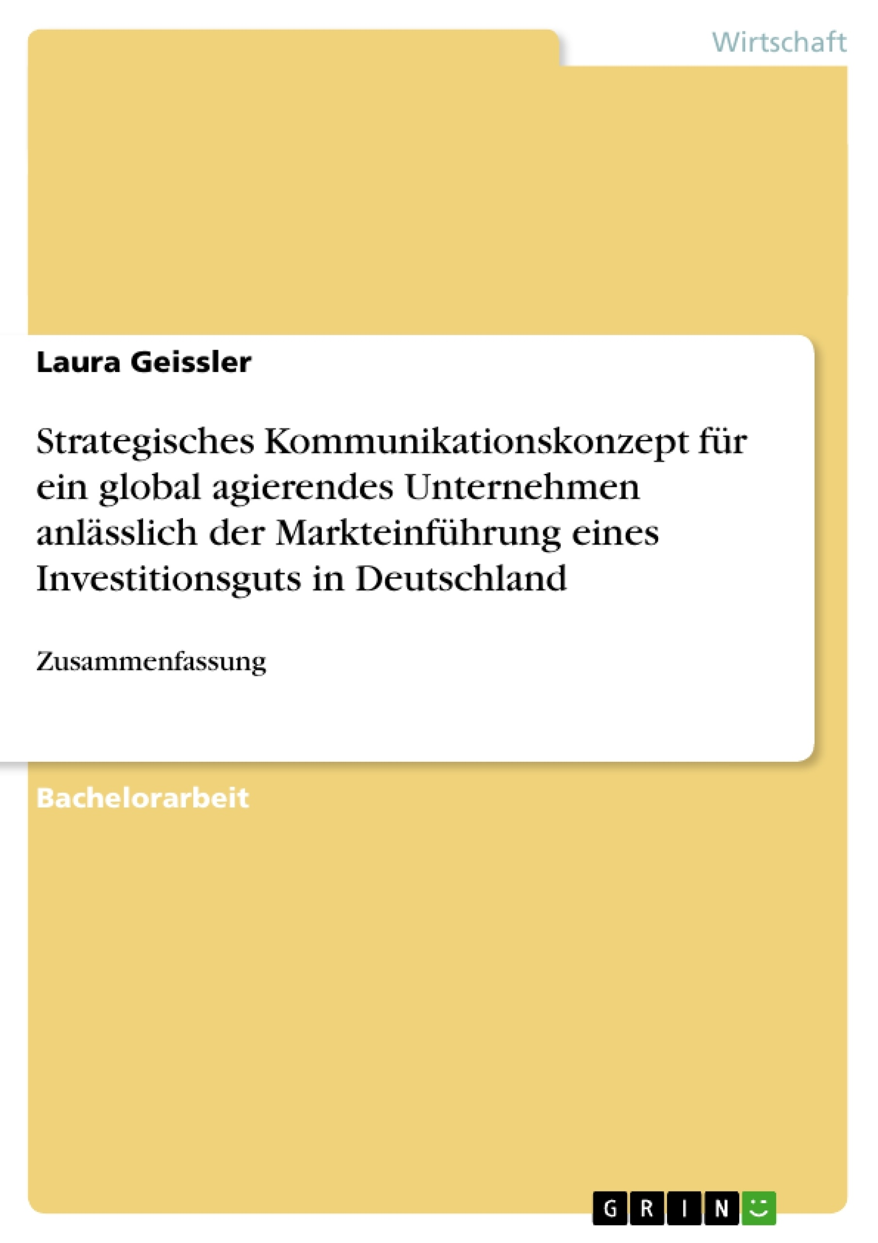 Titel: Strategisches Kommunikationskonzept für ein global agierendes Unternehmen anlässlich der Markteinführung eines Investitionsguts in Deutschland