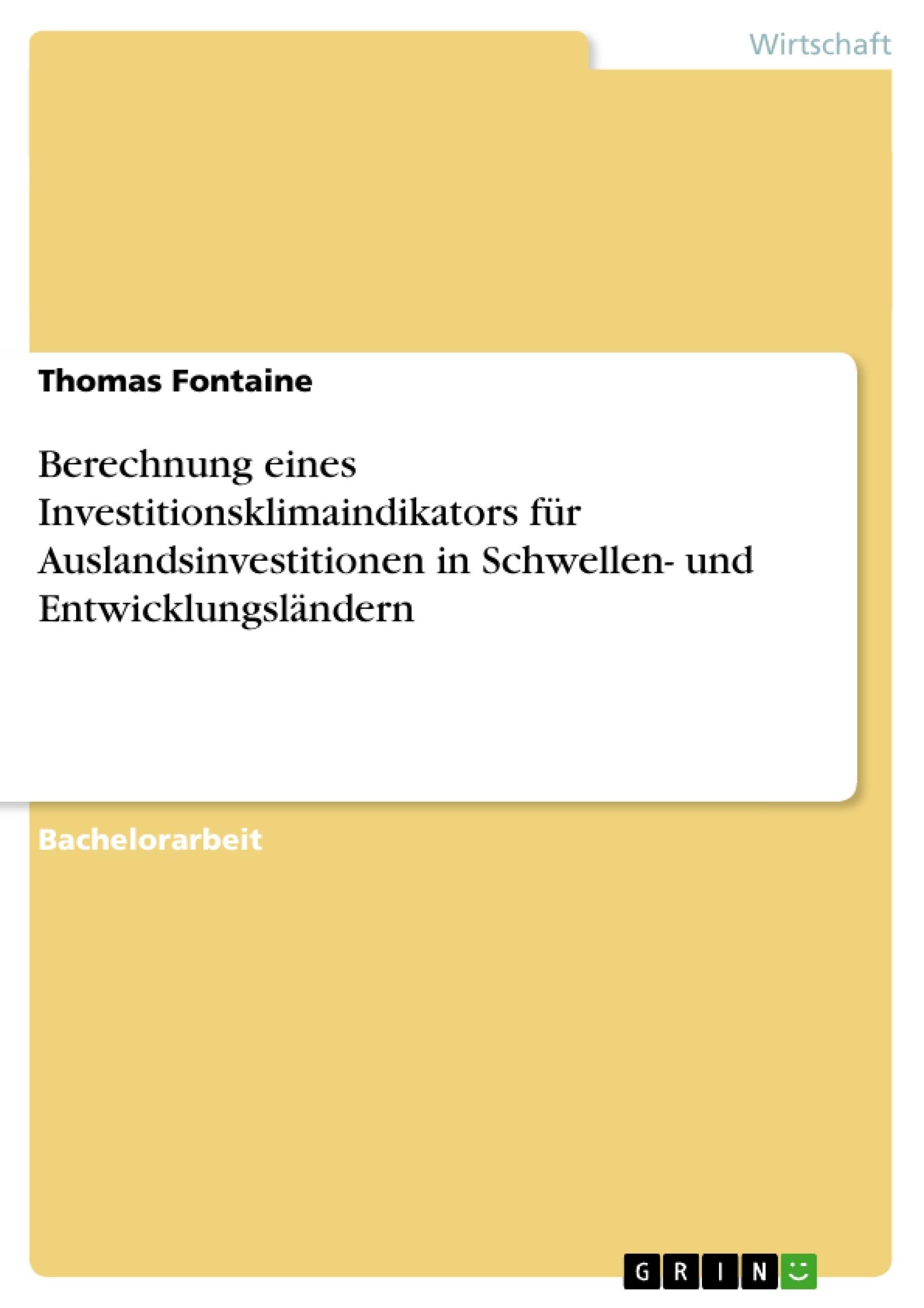 Titel: Berechnung eines Investitionsklimaindikators für Auslandsinvestitionen in Schwellen- und Entwicklungsländern