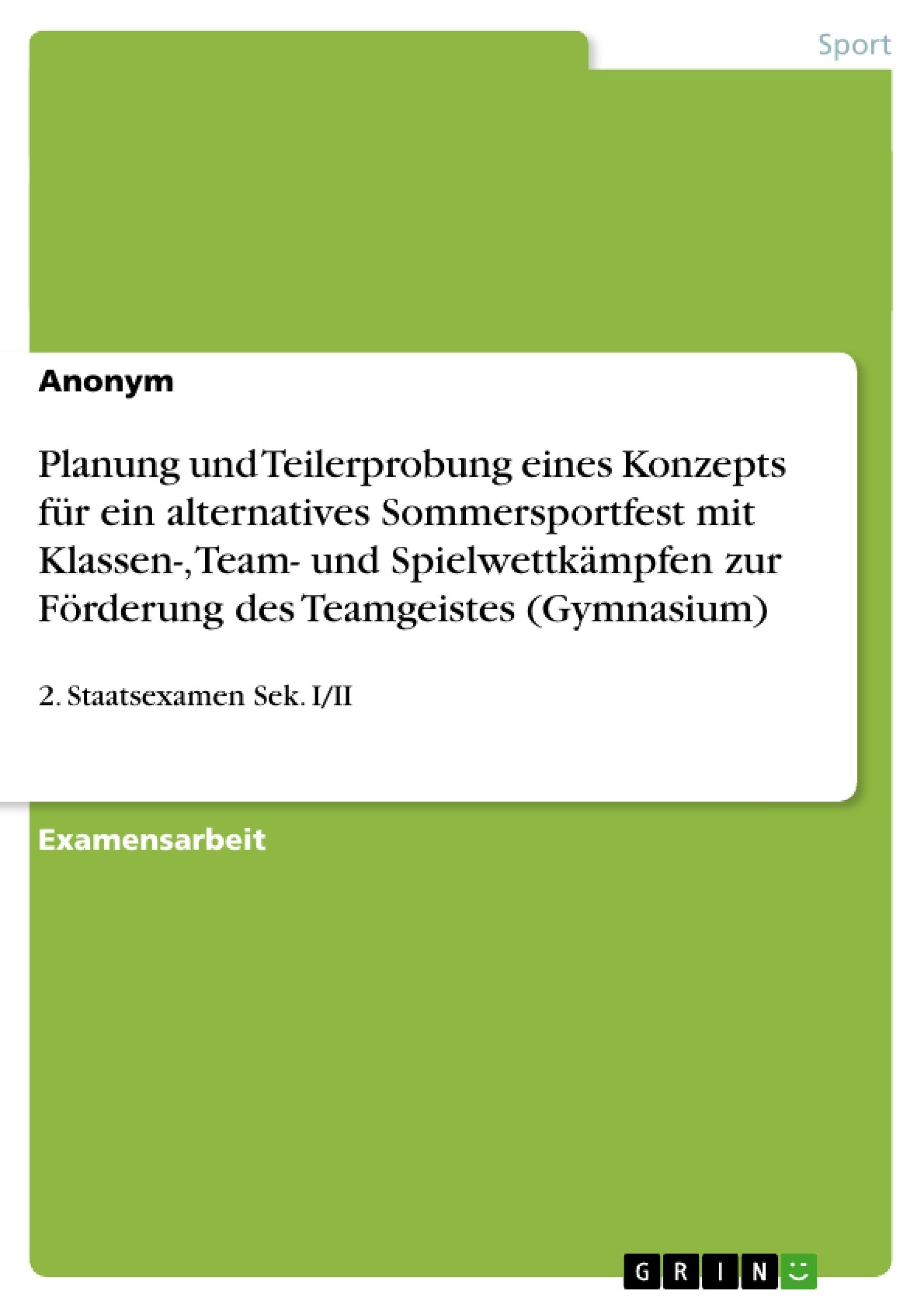 Titel: Planung und Teilerprobung eines Konzepts für ein alternatives Sommersportfest mit Klassen-, Team- und Spielwettkämpfen zur Förderung des Teamgeistes (Gymnasium)